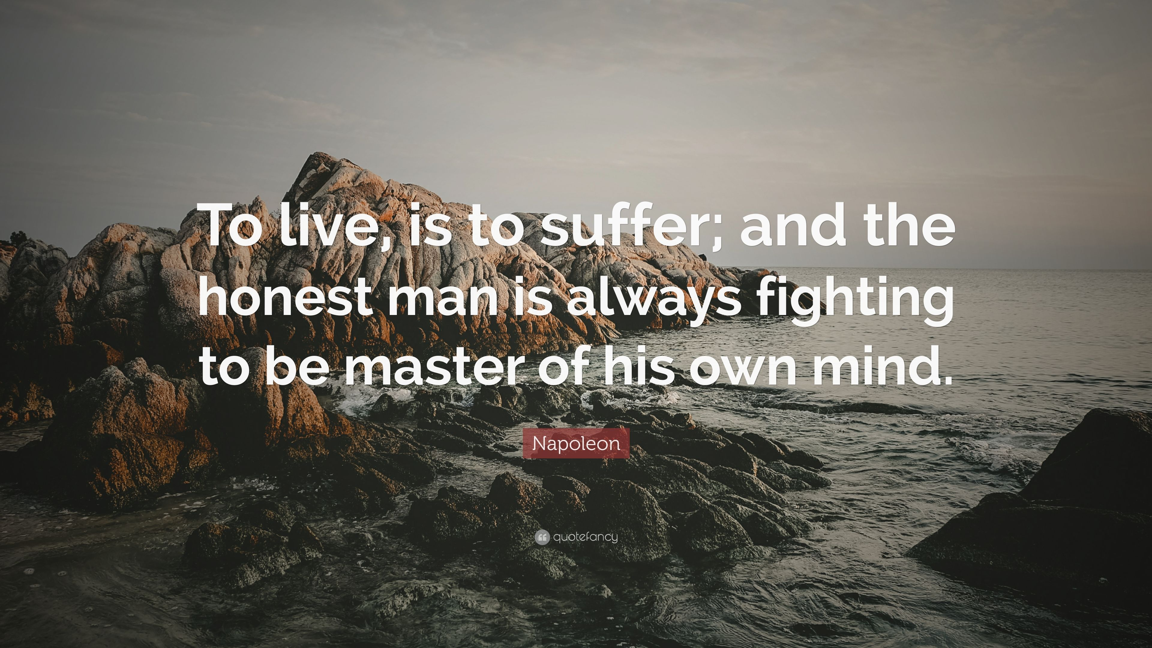 Napoleon Quote To Live Is To Suffer And The Honest Man Is Always