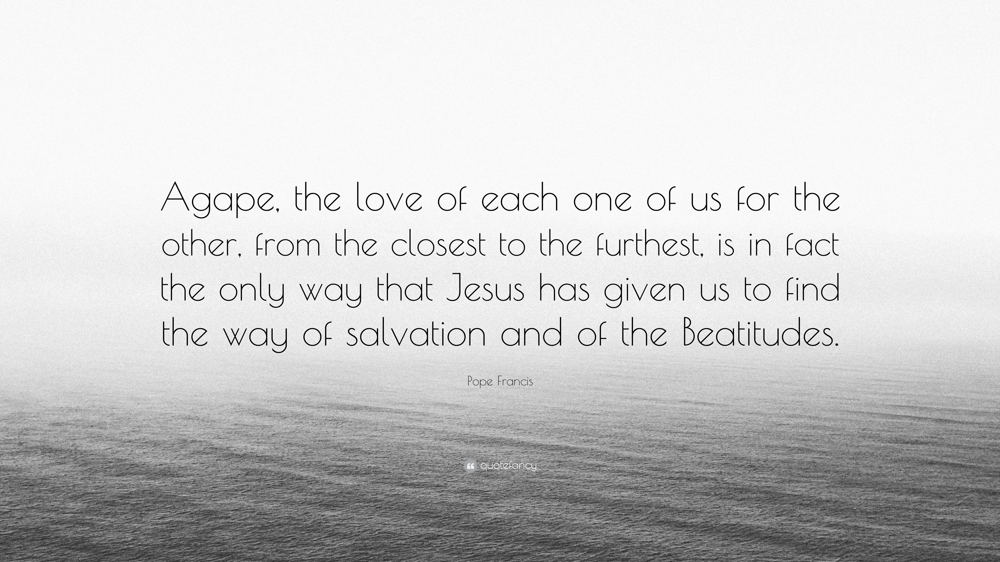 """Agape Love Quotes Pope Francis Quote """"Agape The Love Of Each One Of Us For The"""