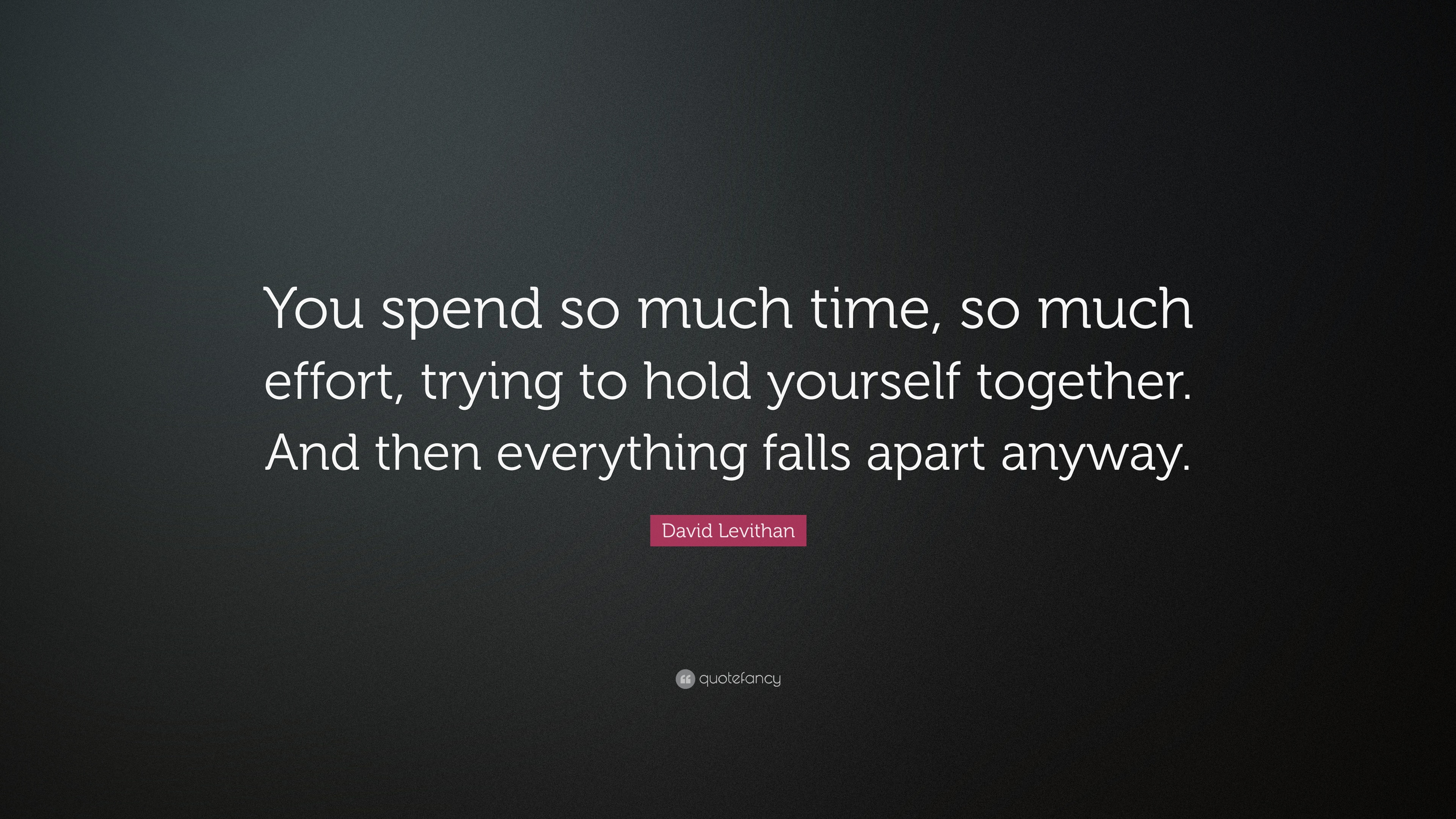 """David Levithan Quote: """"You Spend So Much Time, So Much"""
