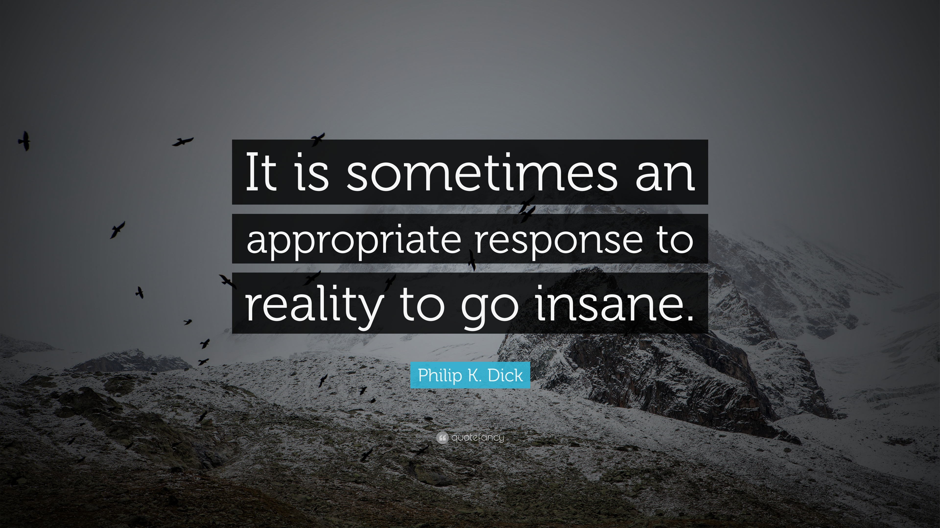 """Quote It Philip Kdick Quote """"It Is Sometimes An Appropriate Response To"""