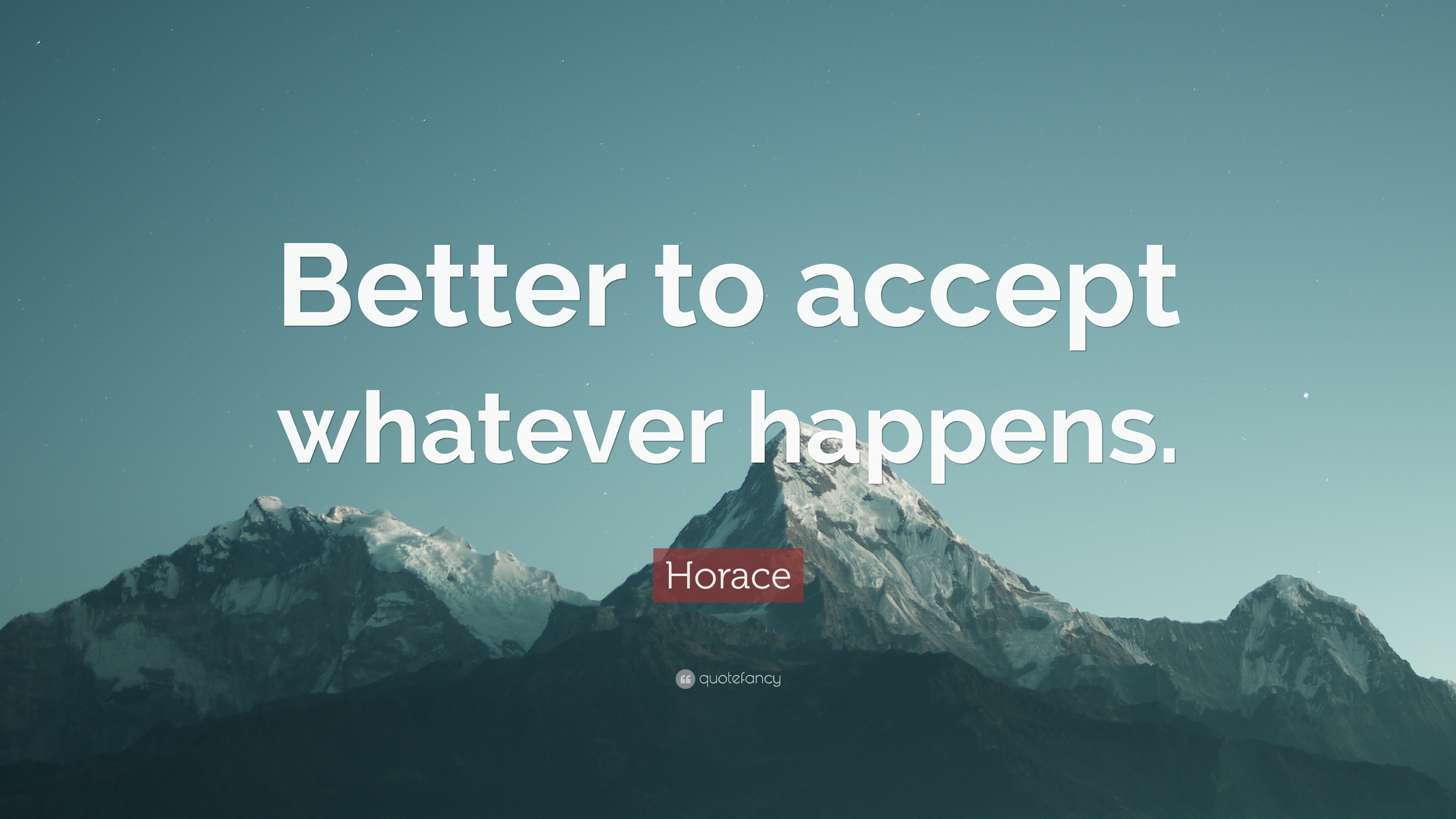 Horace Quote Better To Accept Whatever Happens 10 Wallpapers