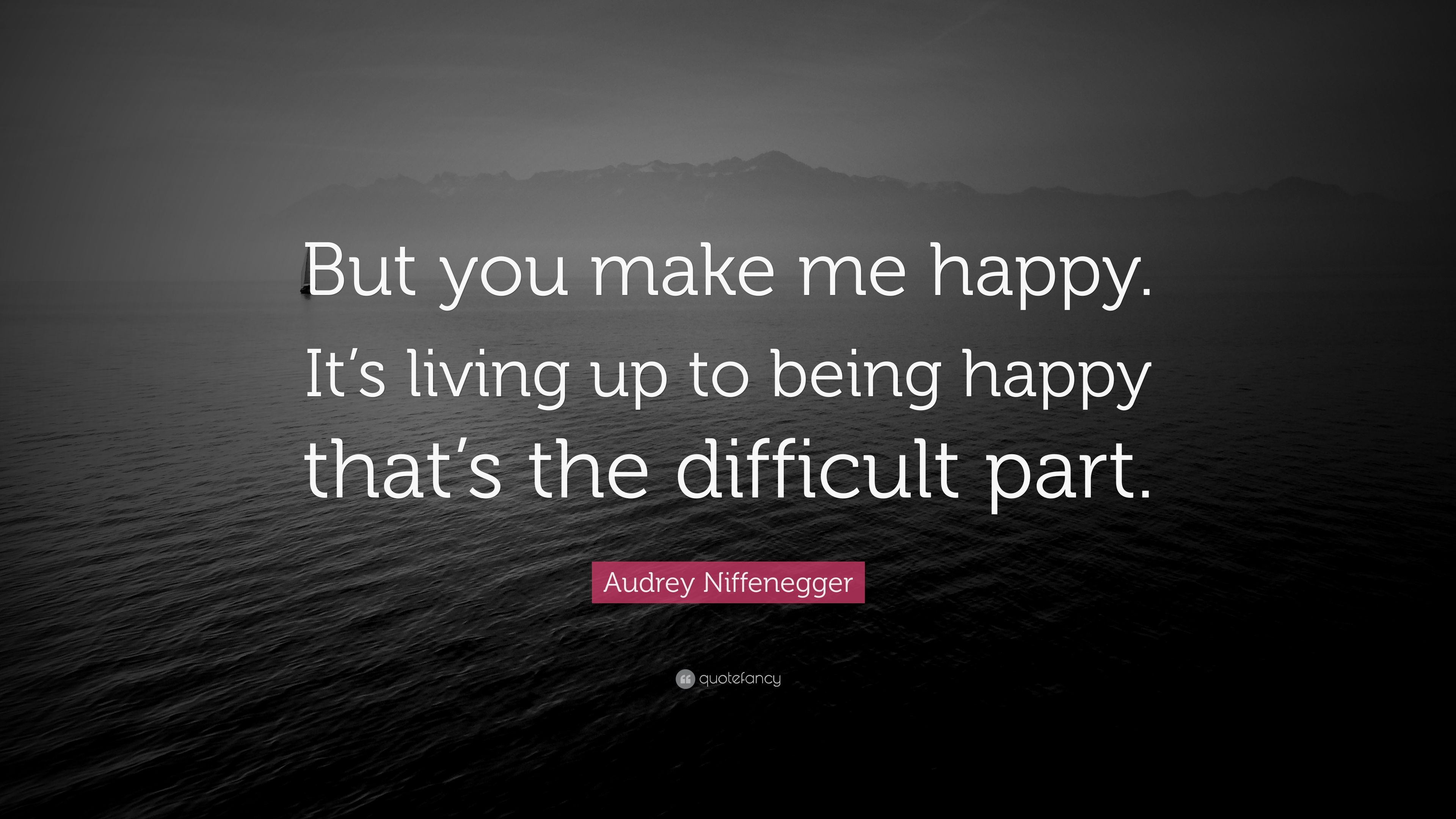 Audrey Niffenegger Quote But You Make Me Happy Its Living Up To