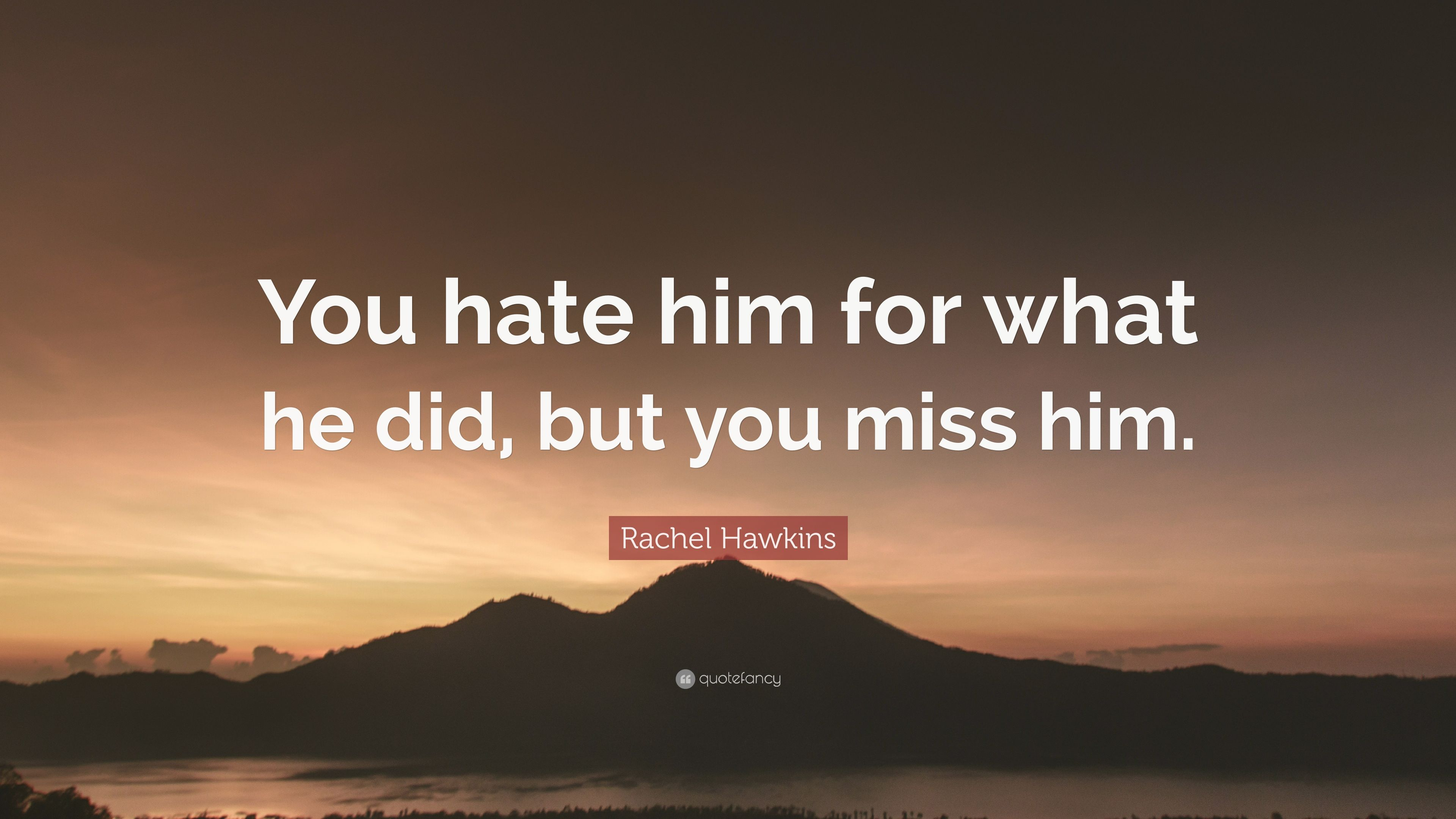 "Rachel Hawkins Quote: ""You hate him for what he did, but you ..."