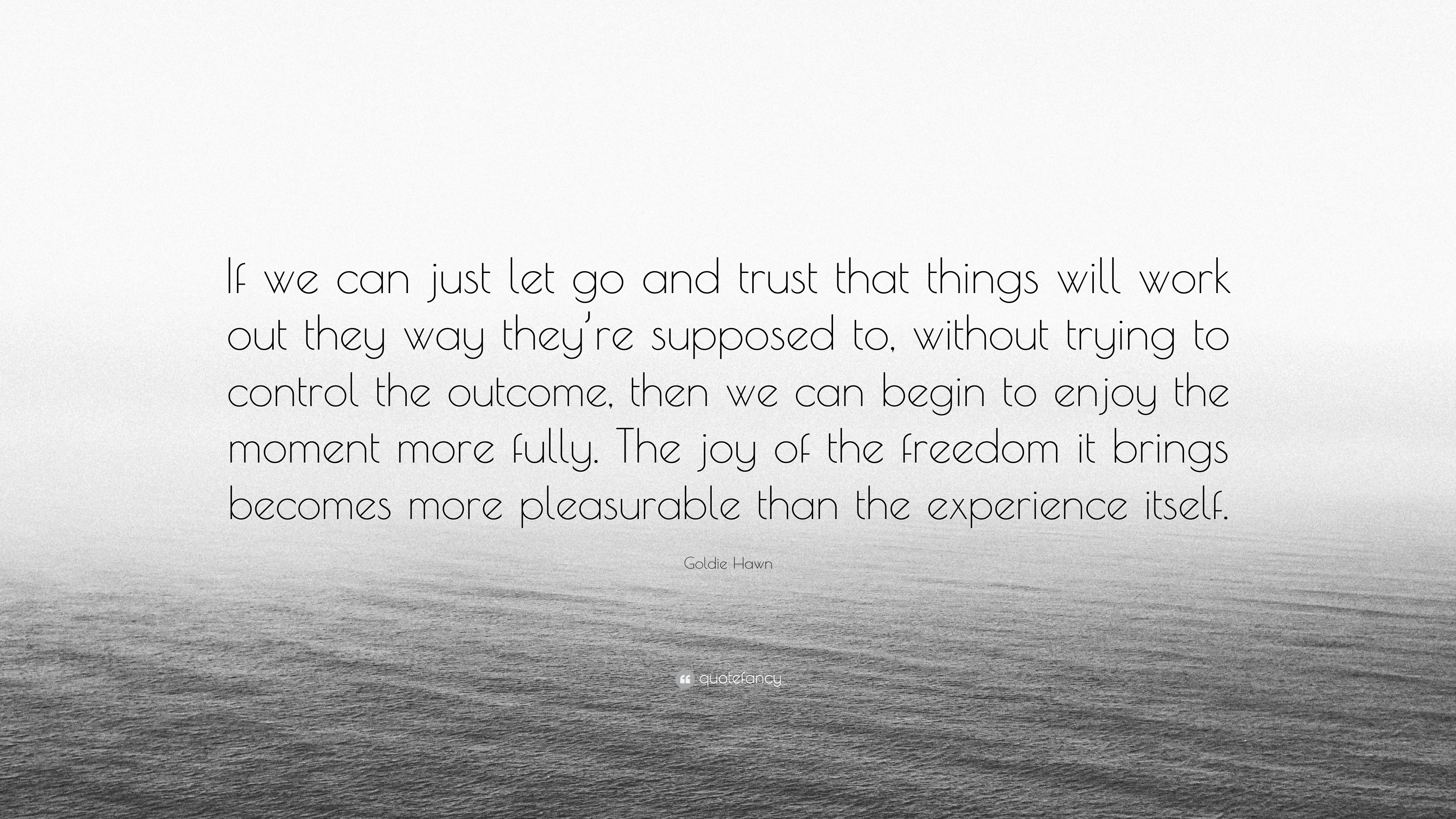 Goldie Hawn Quote If We Can Just Let Go And Trust That Things Will