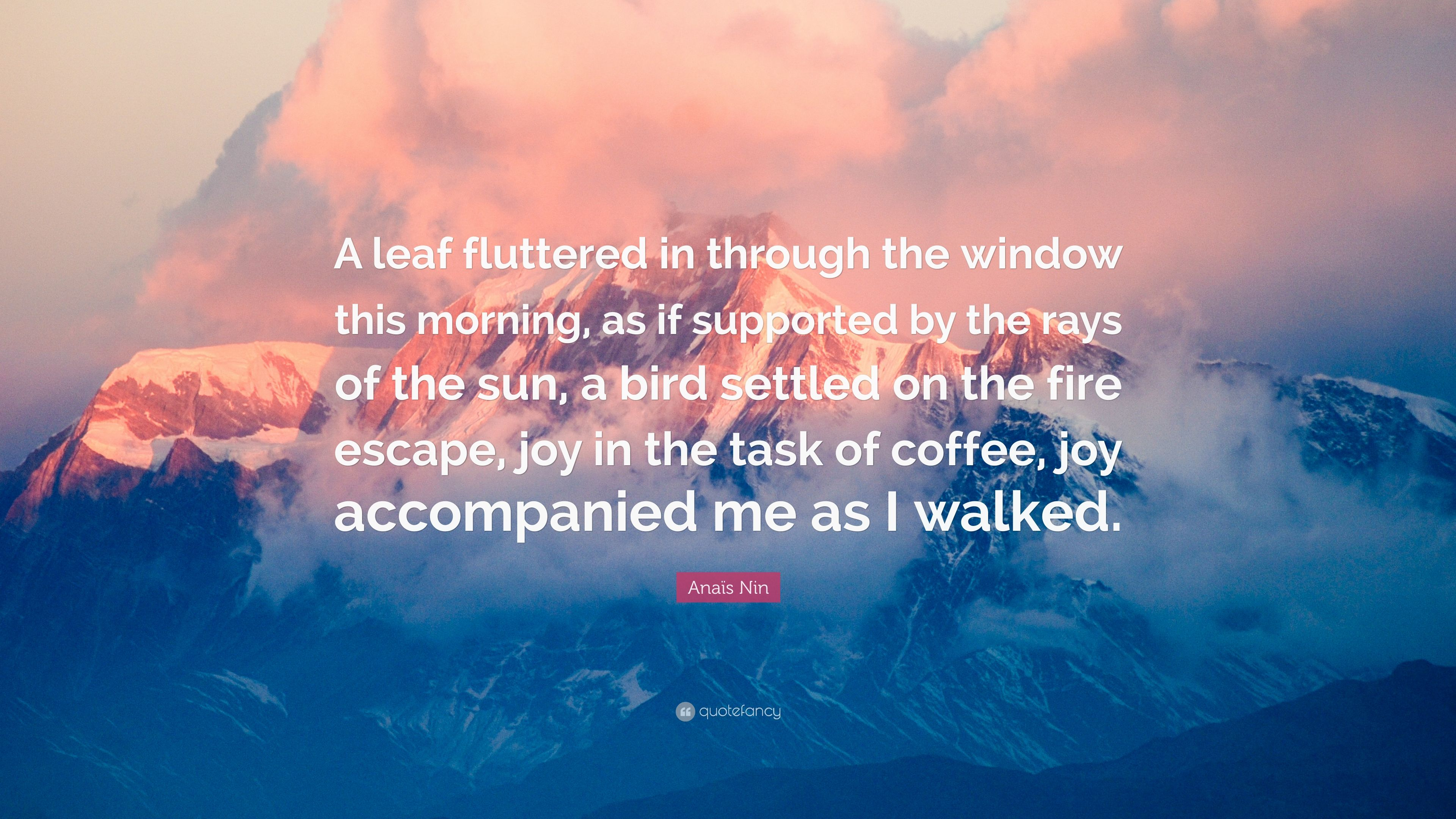 Anaïs Nin Quote: U201cA Leaf Fluttered In Through The Window This Morning, As