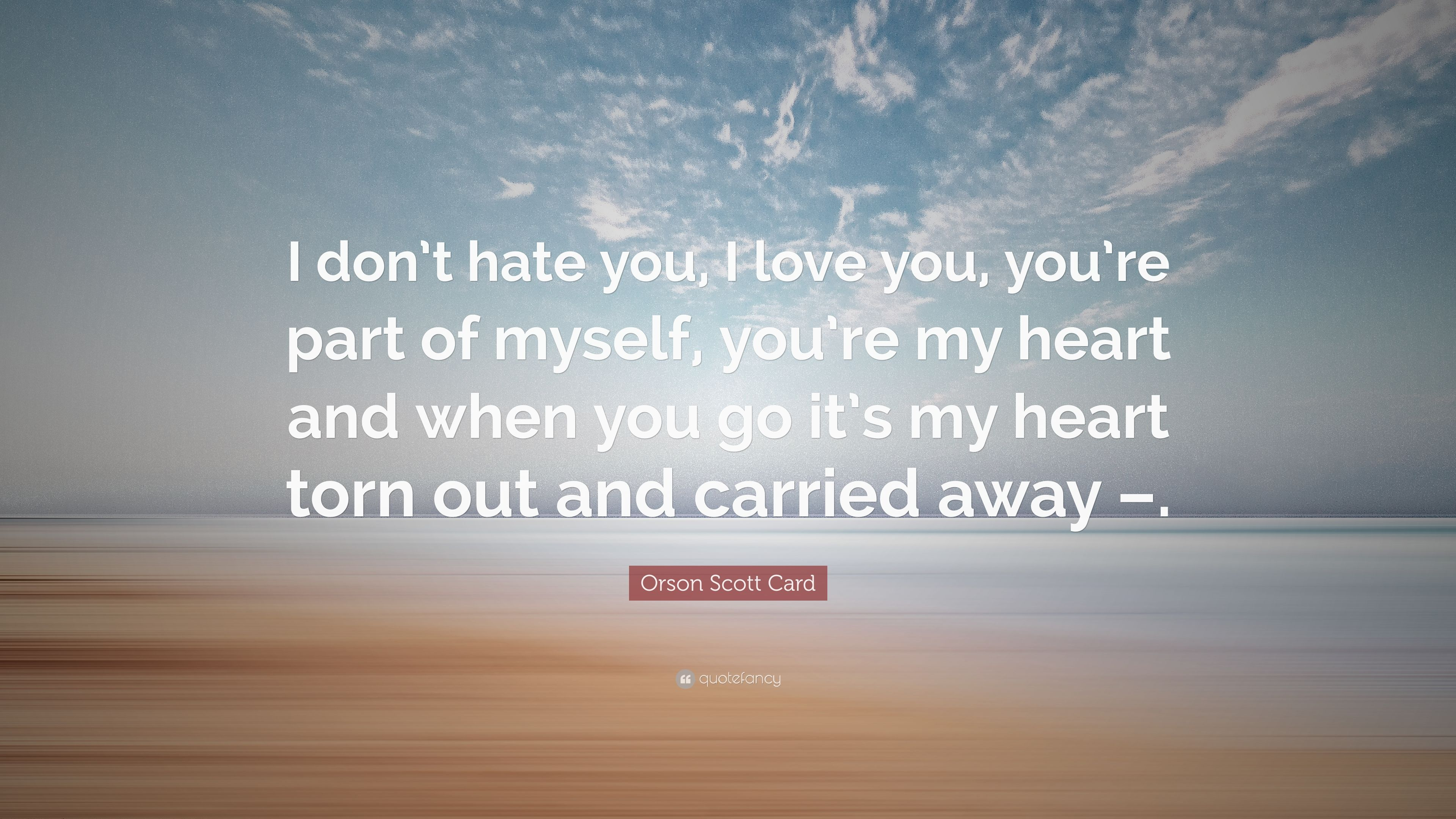 Orson Scott Card Quote: U201cI Donu0027t Hate You, I Love You