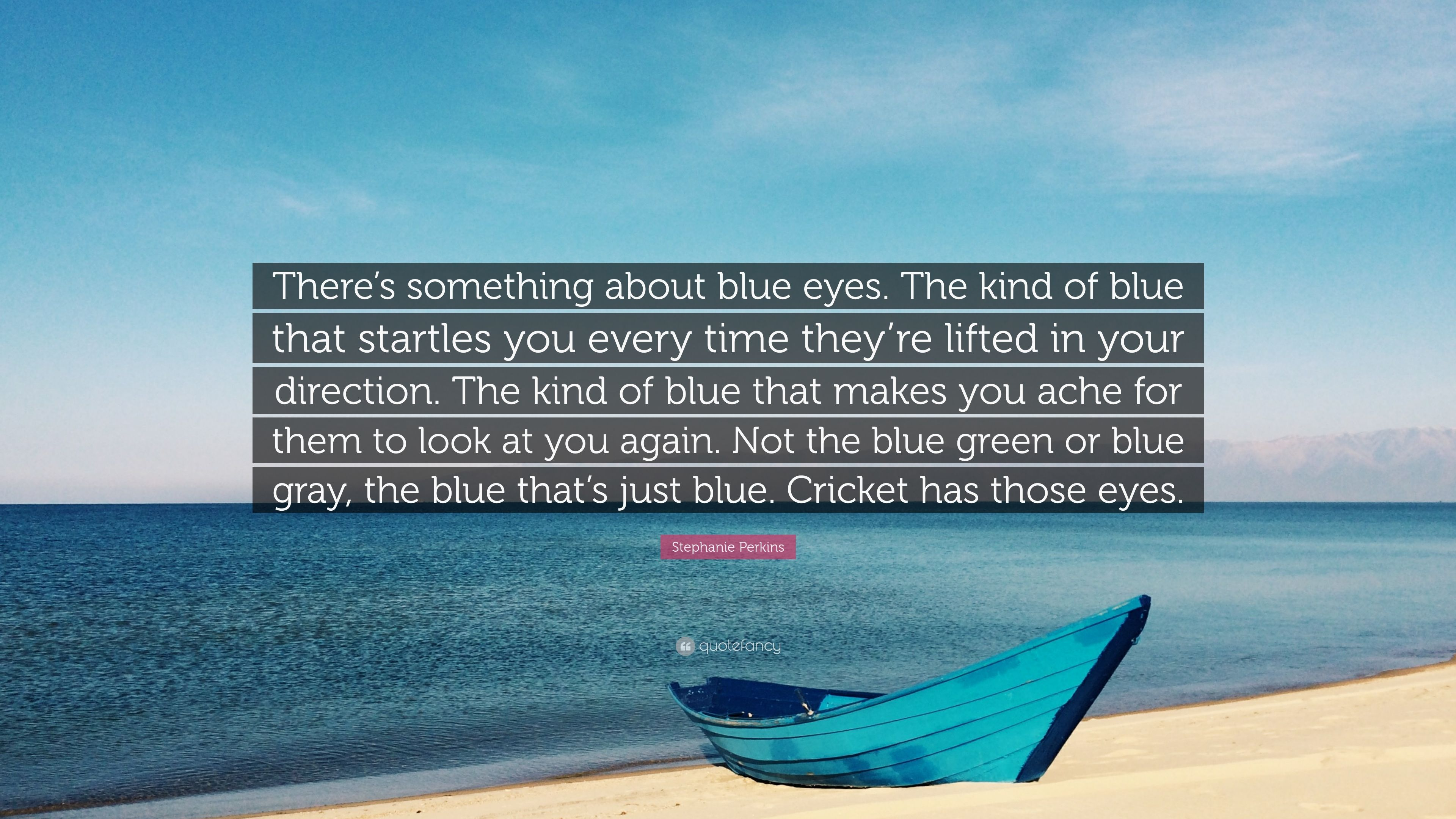 """Stephanie Perkins Quote: """"There\'s something about blue eyes ..."""