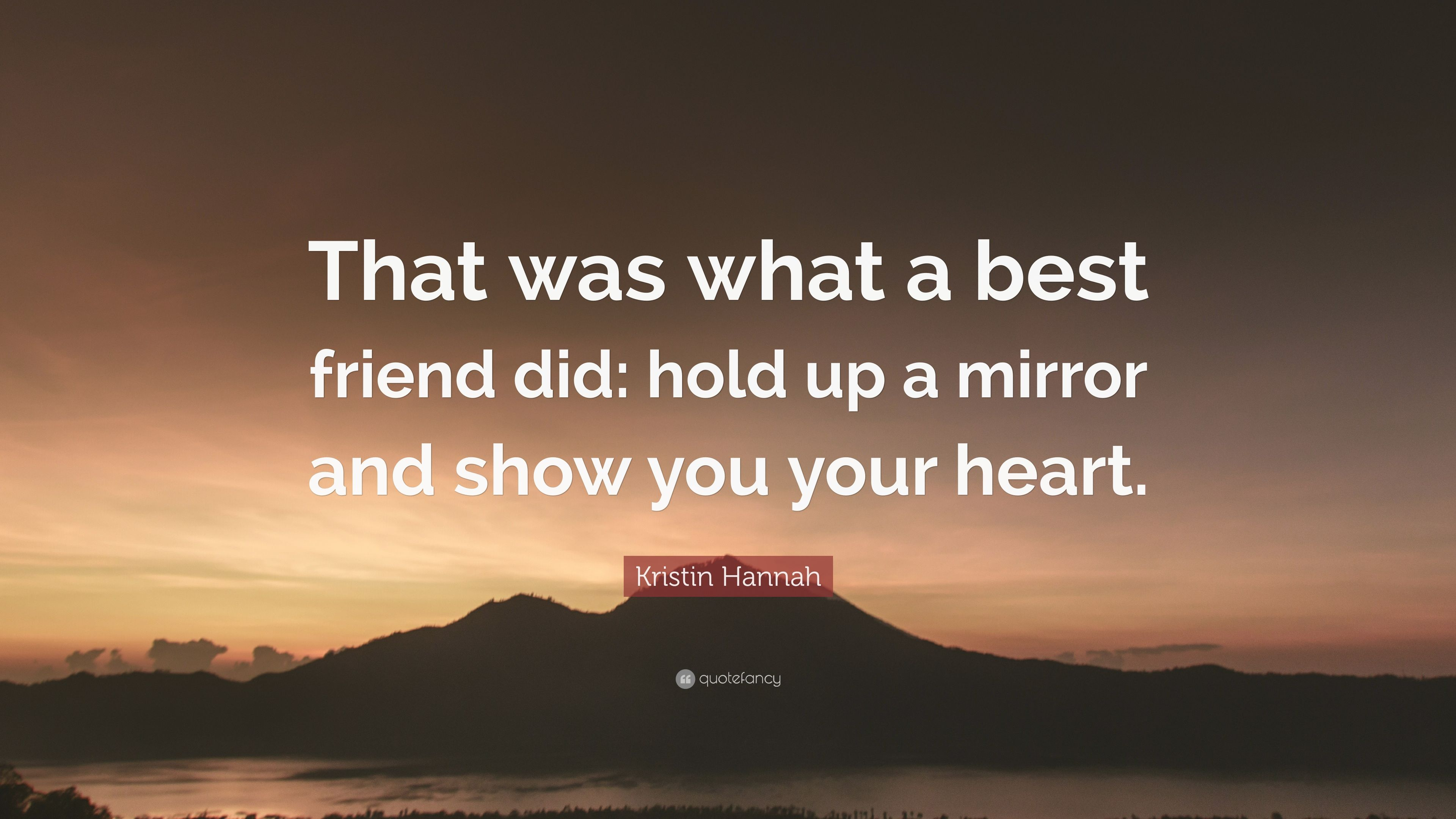 Kristin Hannah Quote That Was What A Best Friend Did Hold Up