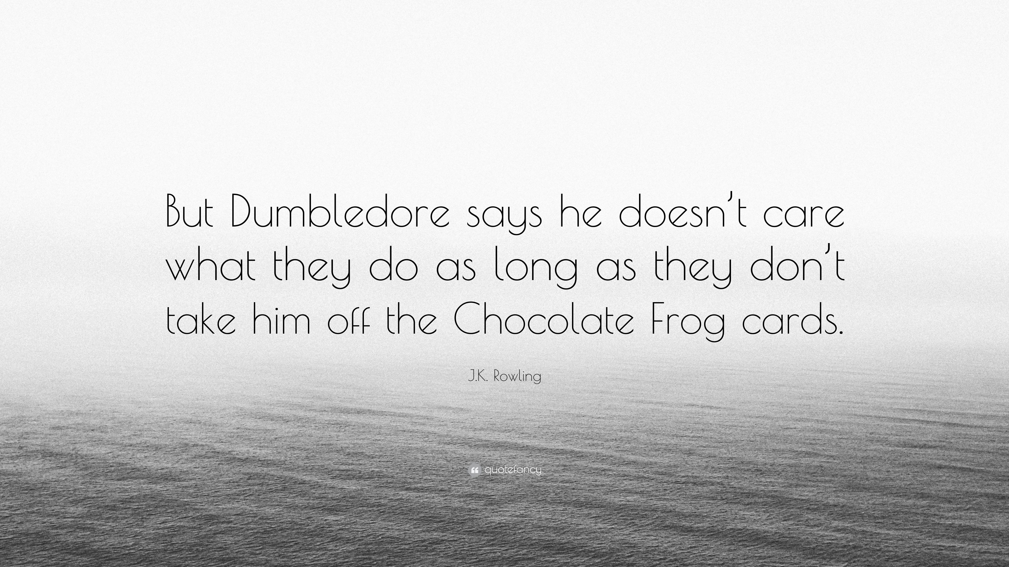 "J.K. Rowling Quote: ""But Dumbledore says he doesn\'t care ..."