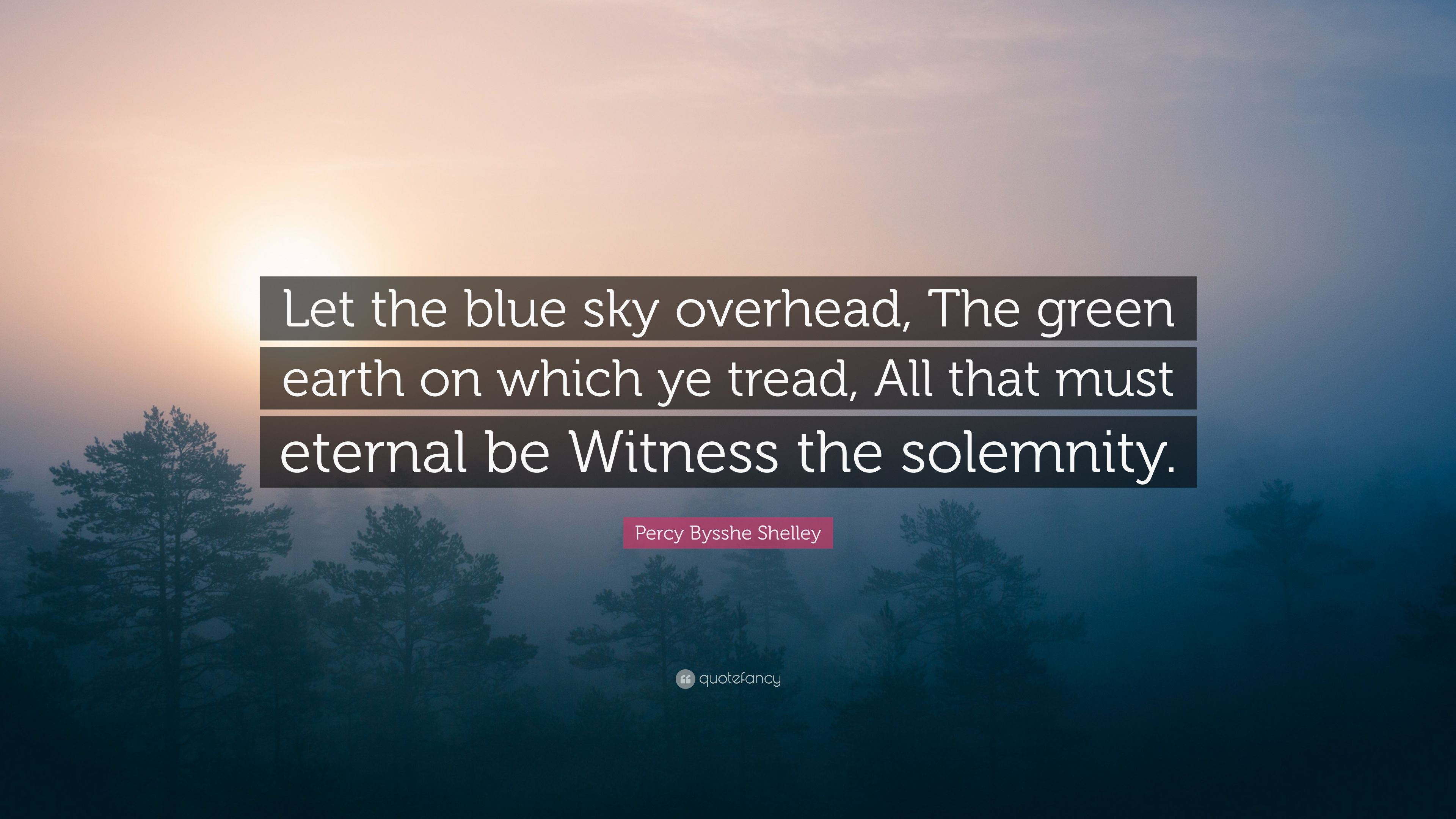 "percy bysshe shelley quote ""let the blue sky overhead the green"