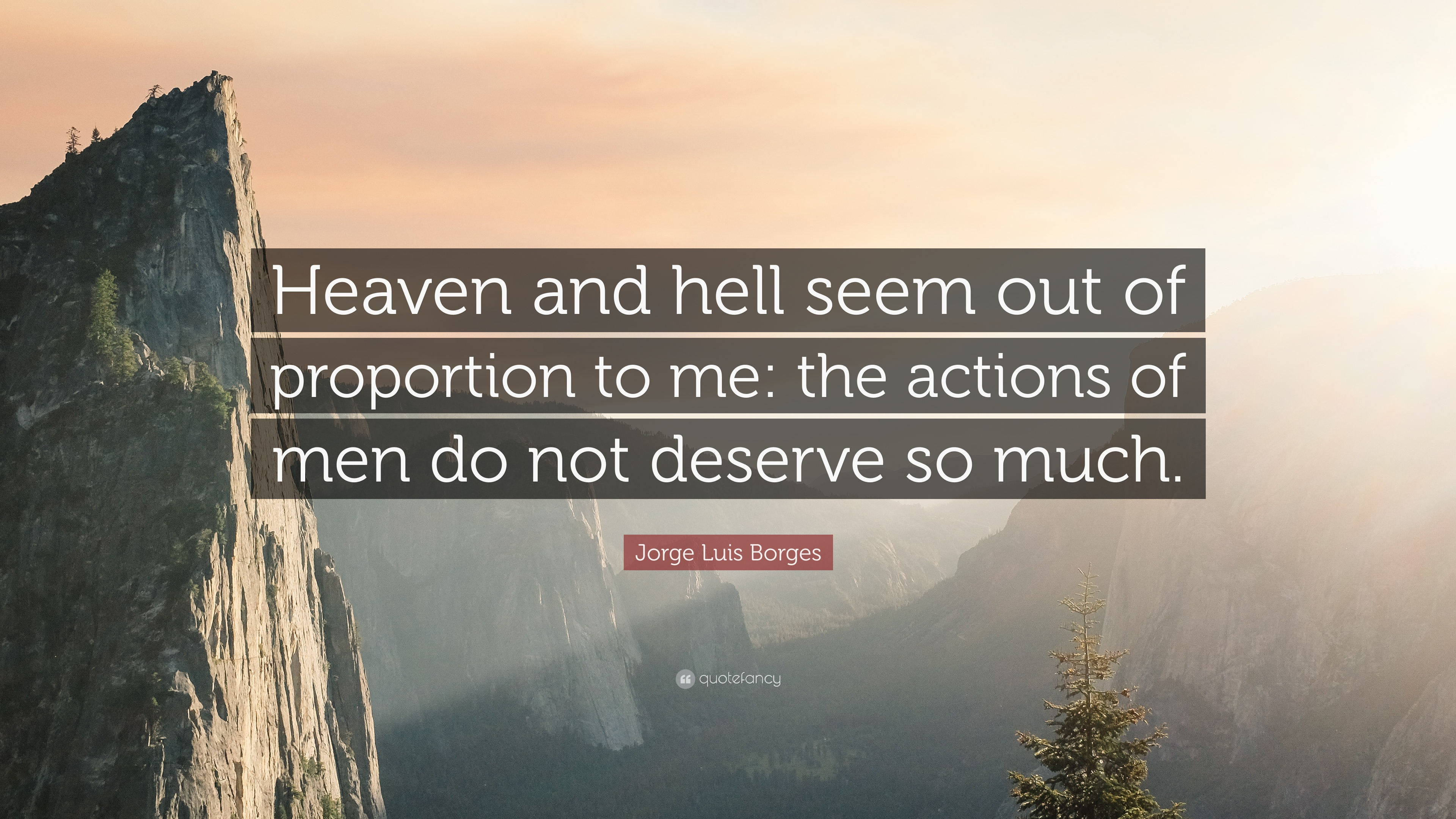 Jorge Luis Borges Quote Heaven And Hell Seem Out Of Proportion To