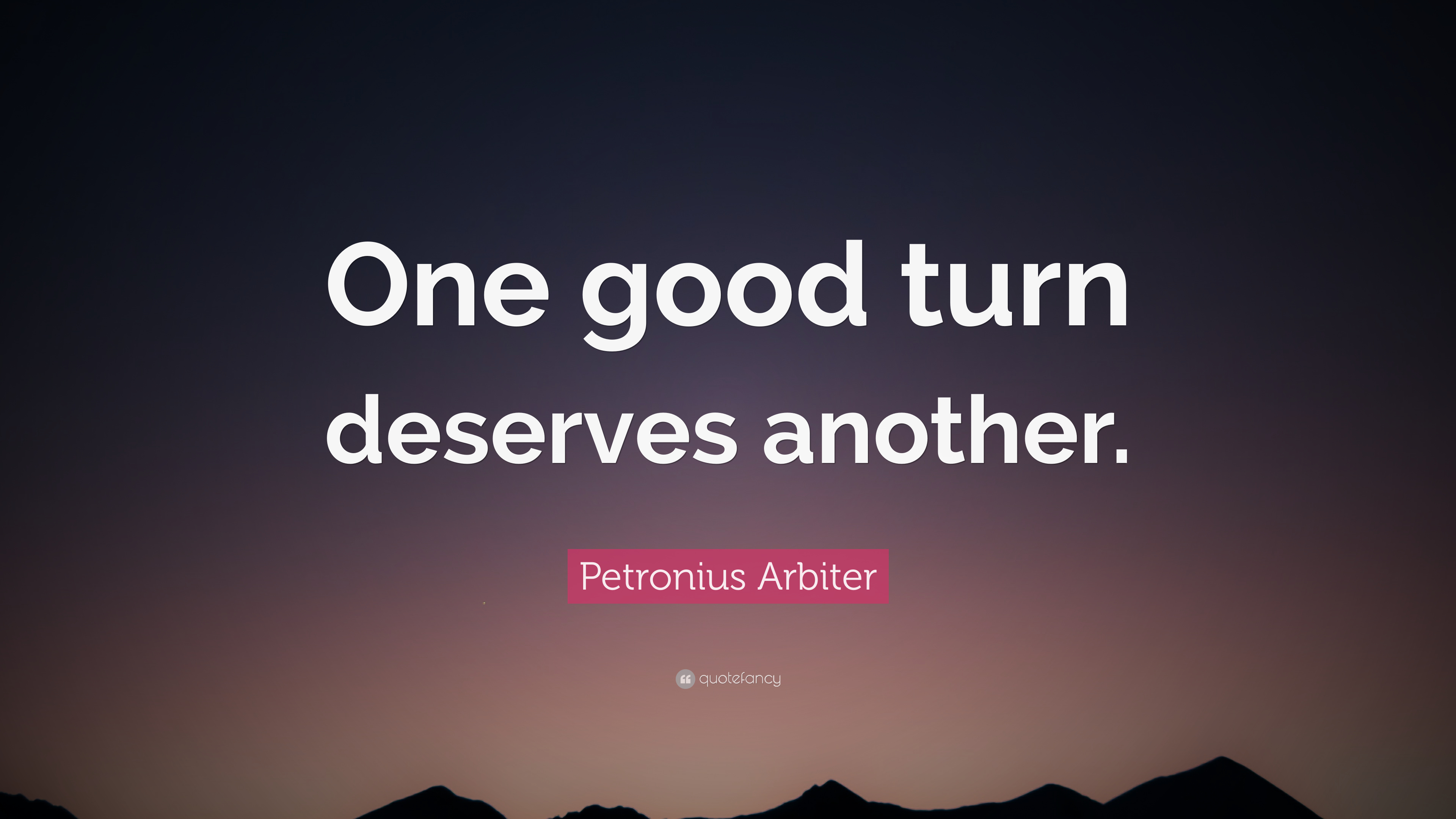 essay on one good turn deserves another English[edit] proverb[edit] one good turn deserves another one act of kindness  should be paid back by another act of kindness.