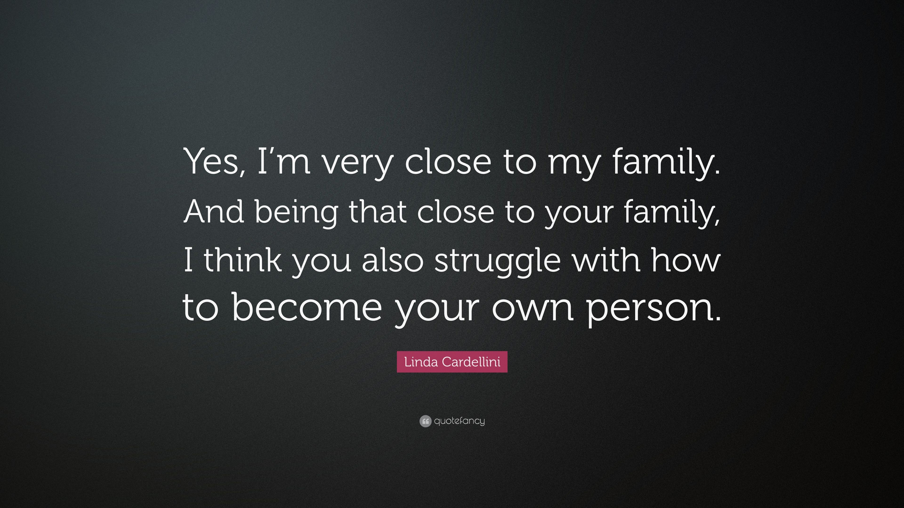 """Linda Cardellini Quote: """"Yes, I\'m very close to my family ..."""