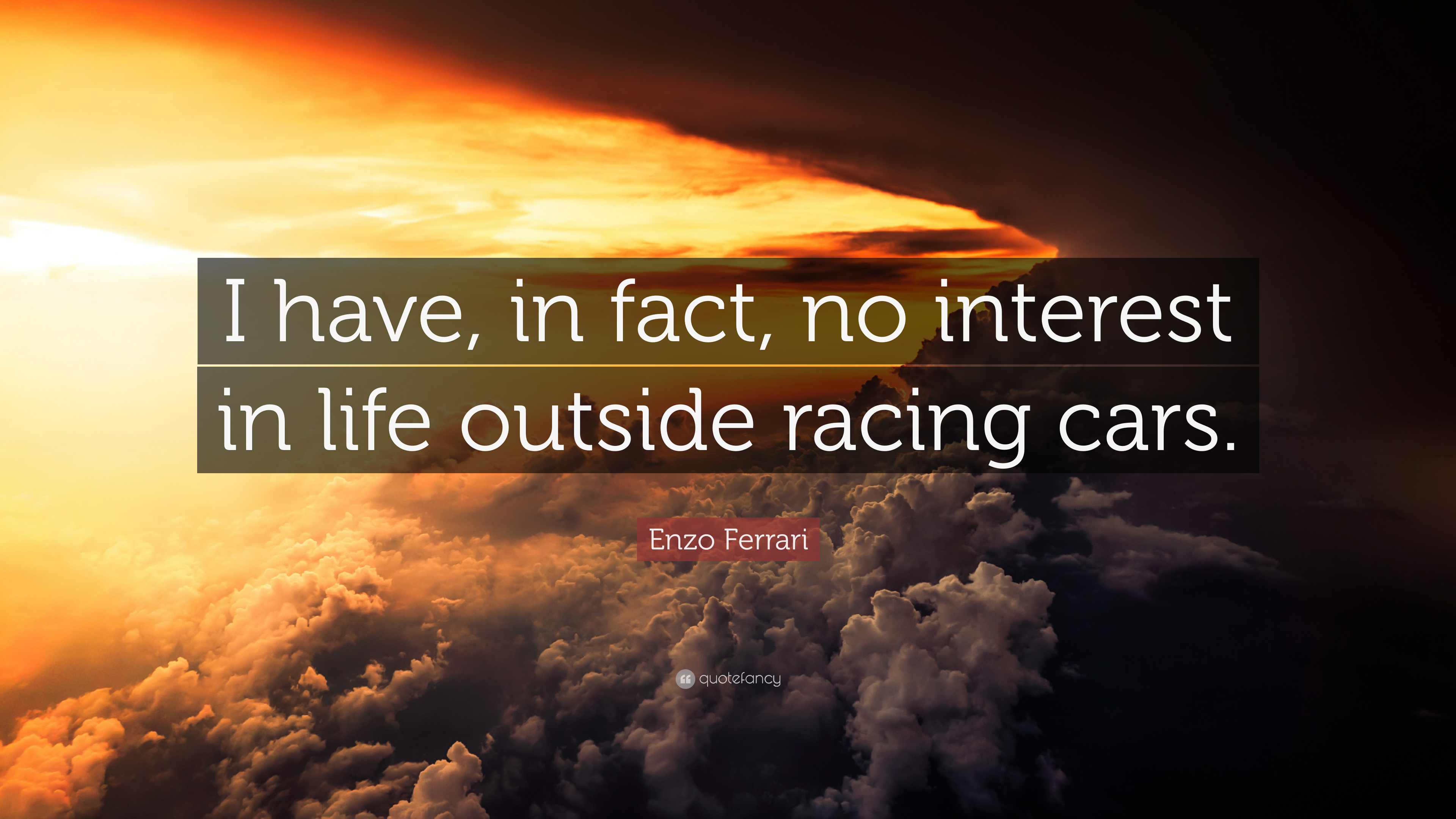 Enzo Ferrari Quote I Have In Fact No Interest In Life Outside