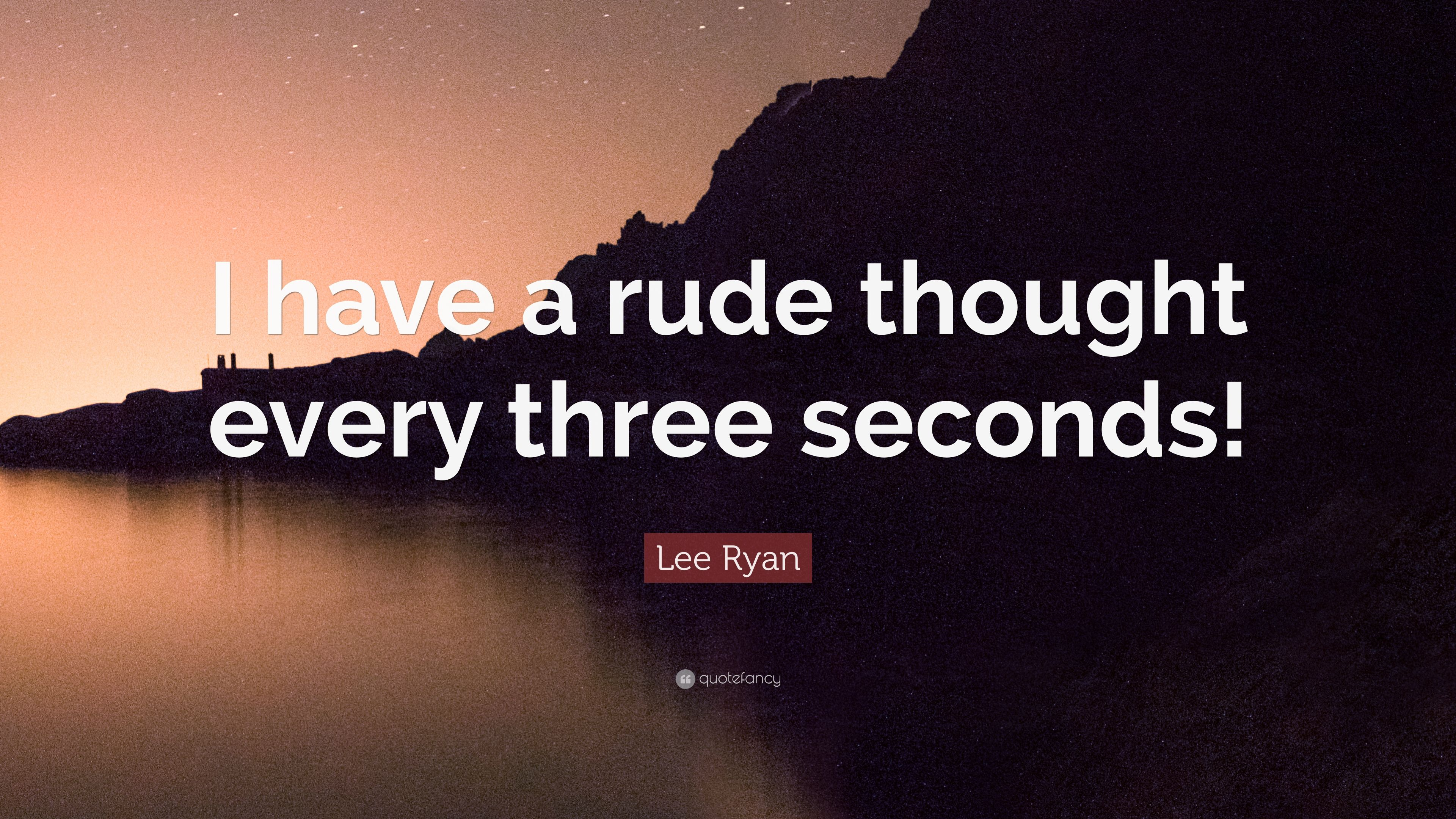 Lee Ryan Quote I Have A Rude Thought Every Three Seconds