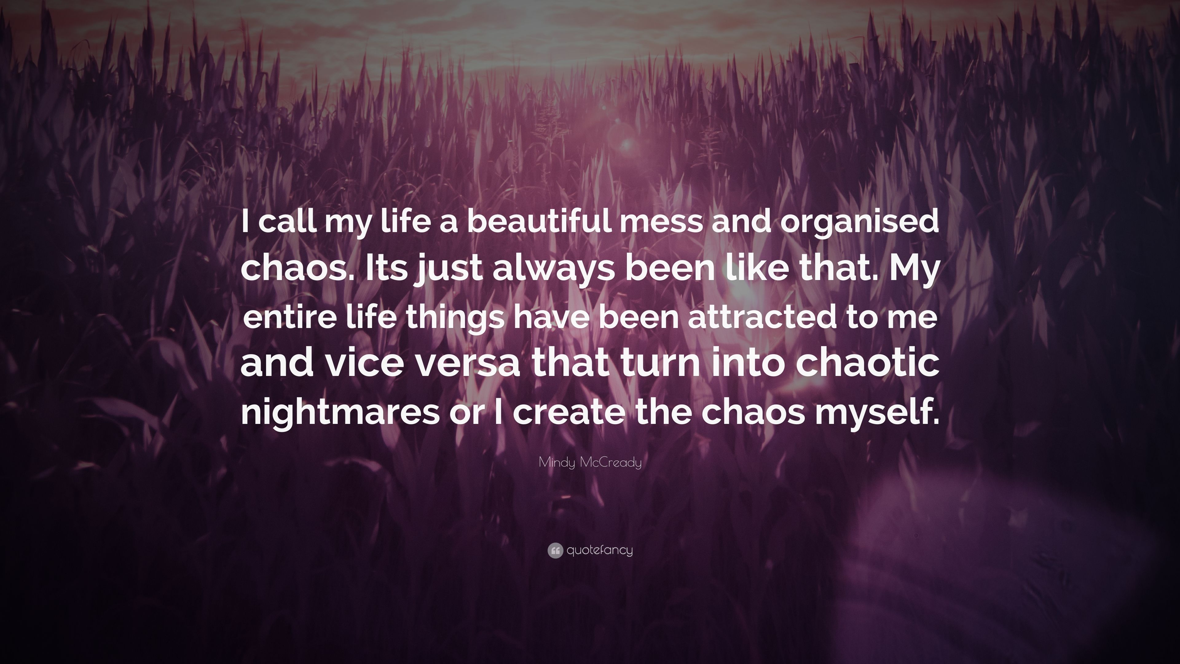 """Mindy McCready Quote: """"I Call My Life A Beautiful Mess And"""