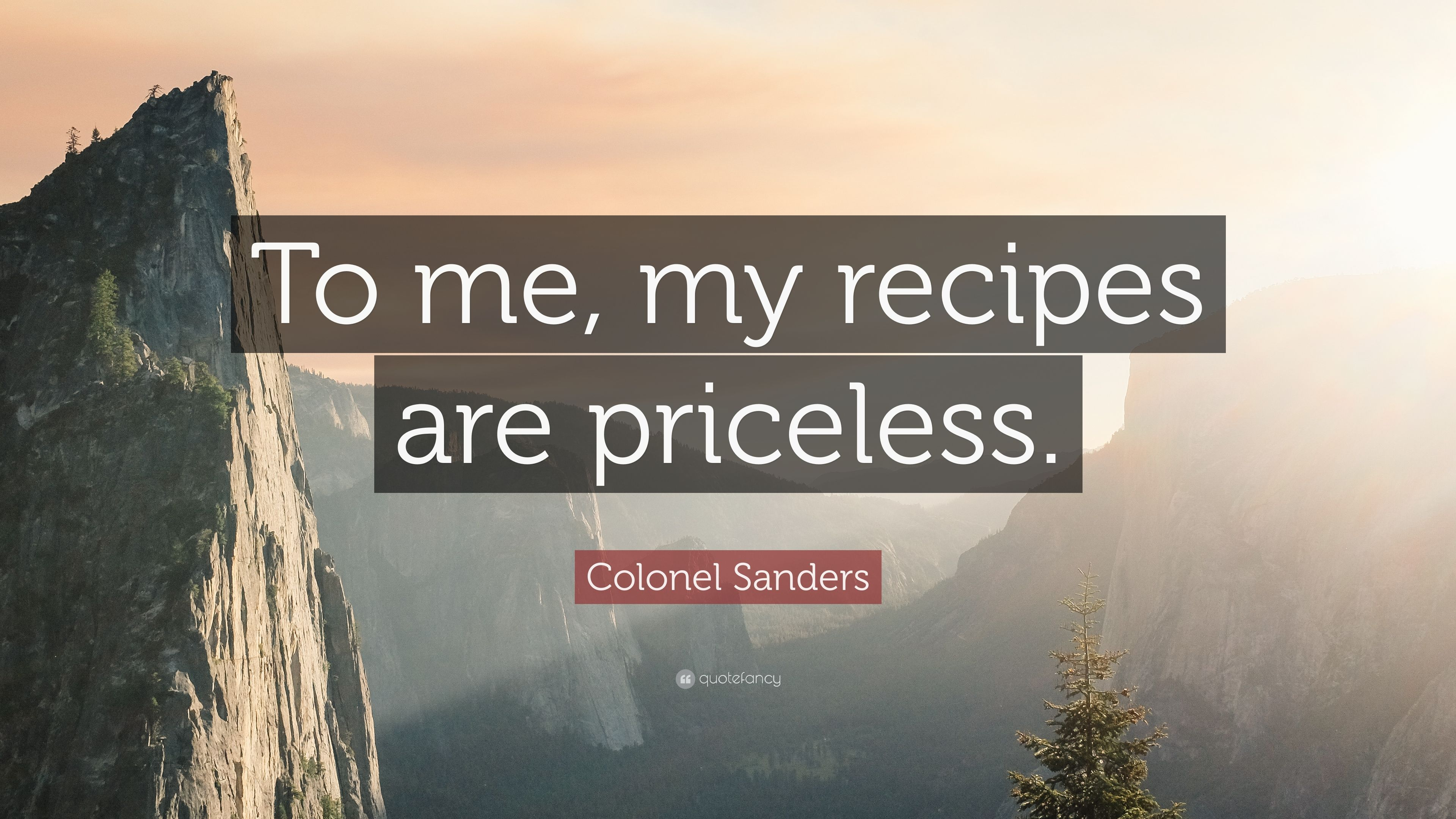 """Top 25 Quotes By Colonel Sanders: Colonel Sanders Quote: """"To Me, My Recipes Are Priceless"""