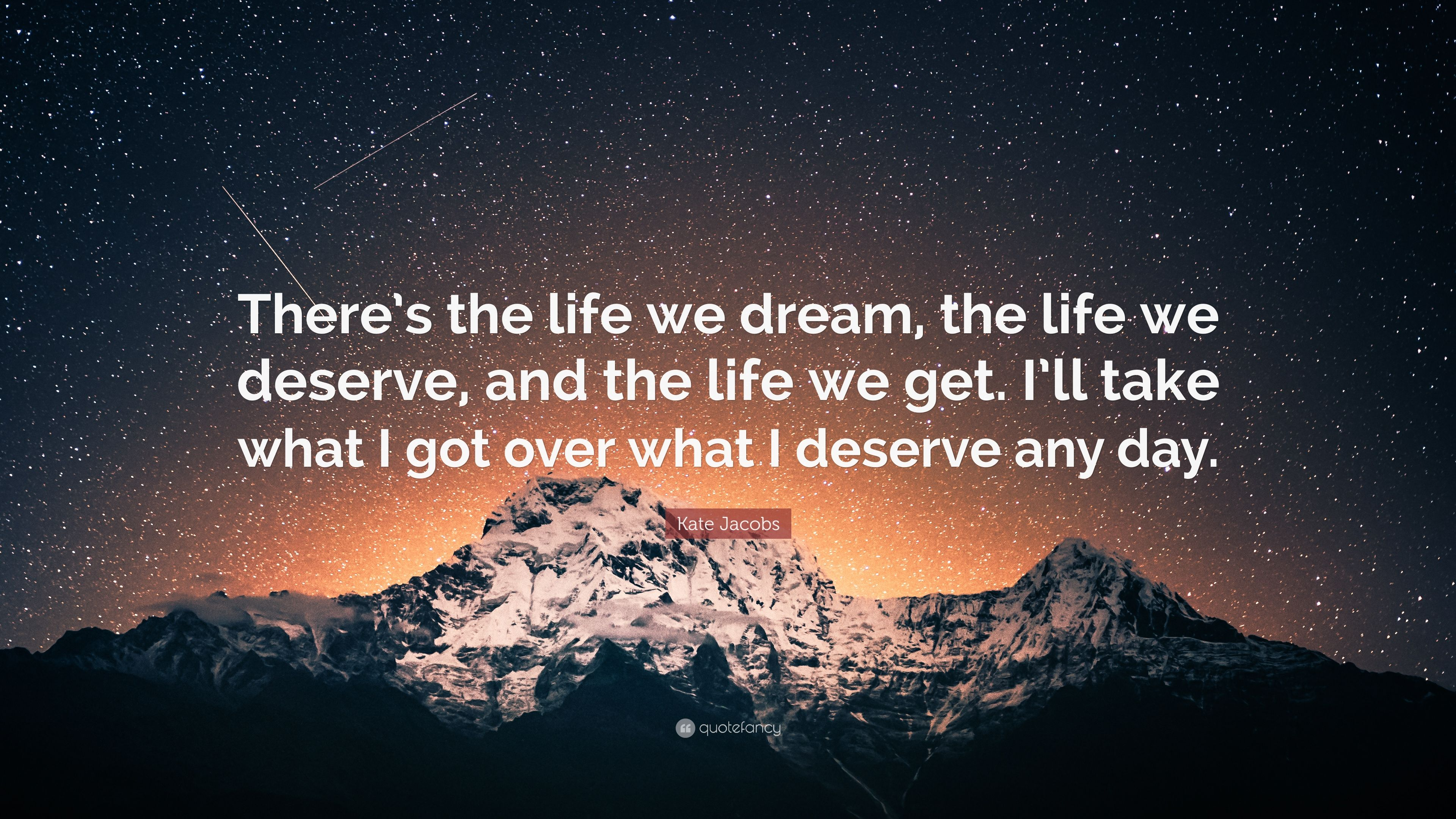 Kate jacobs quote theres the life we dream the life we deserve kate jacobs quote theres the life we dream the life we deserve altavistaventures Image collections