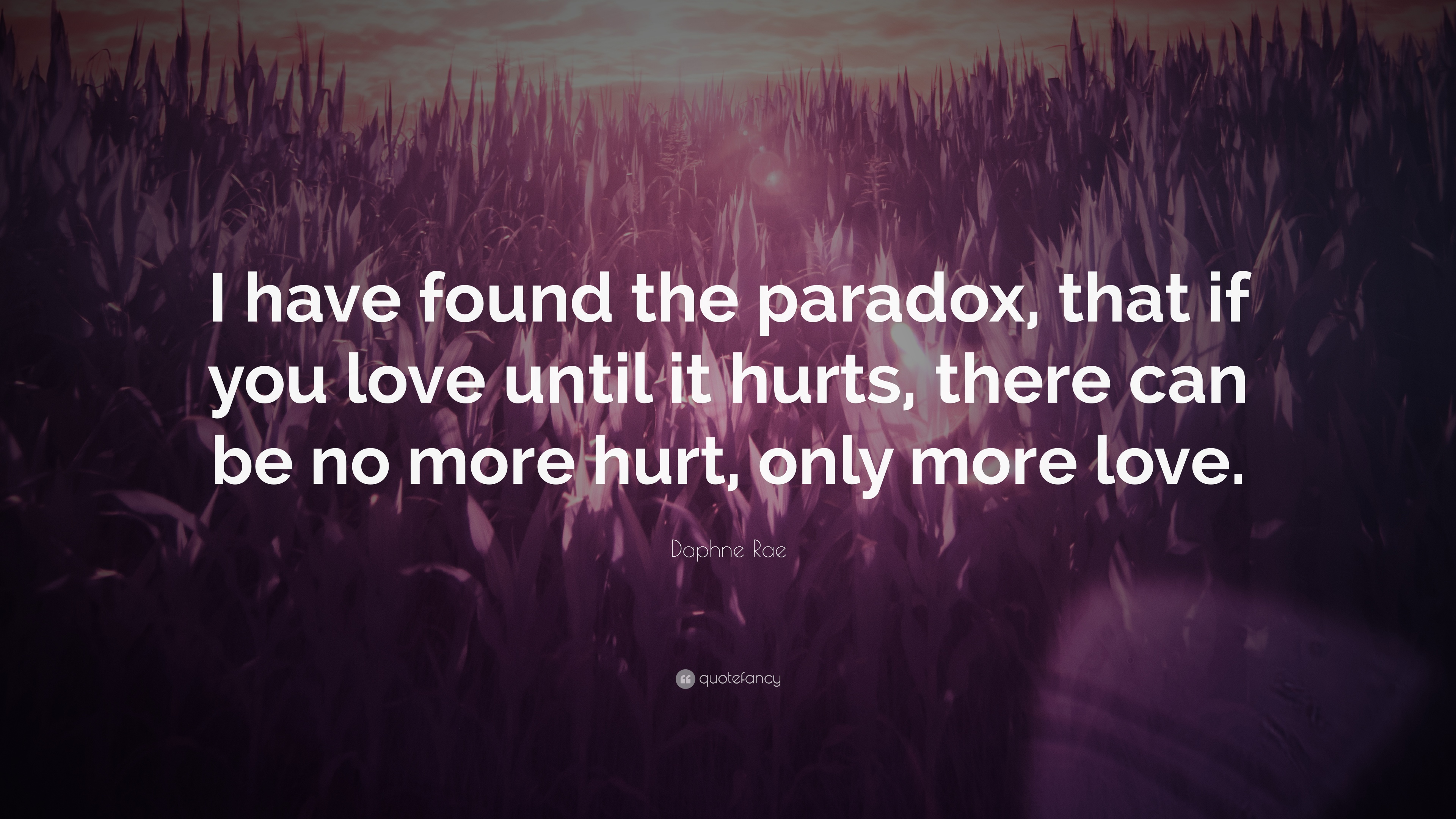 Daphne Rae Quote I Have Found The Paradox That If You Love Until