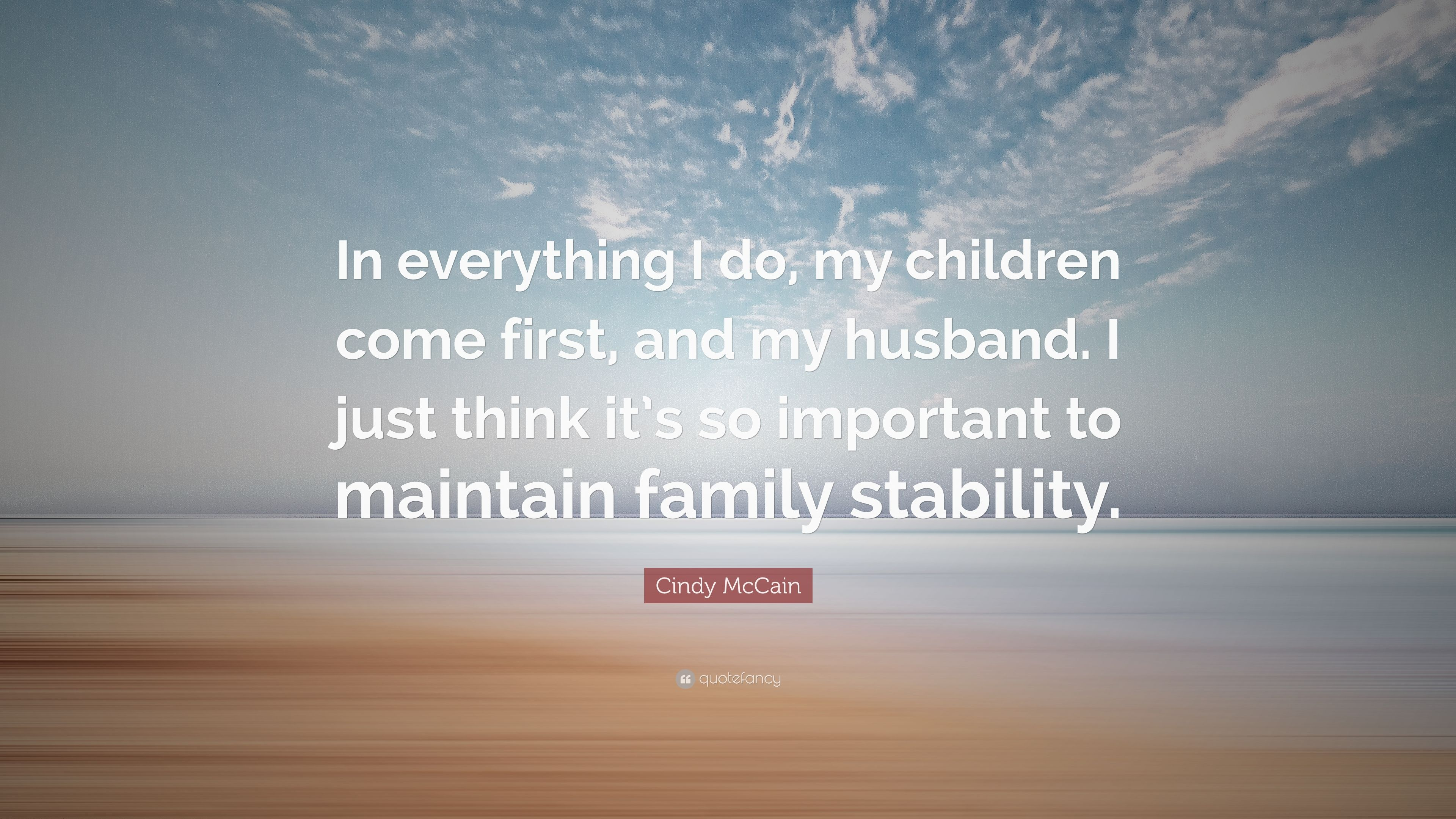 "Cindy McCain Quote: ""In everything I do, my children come ..."