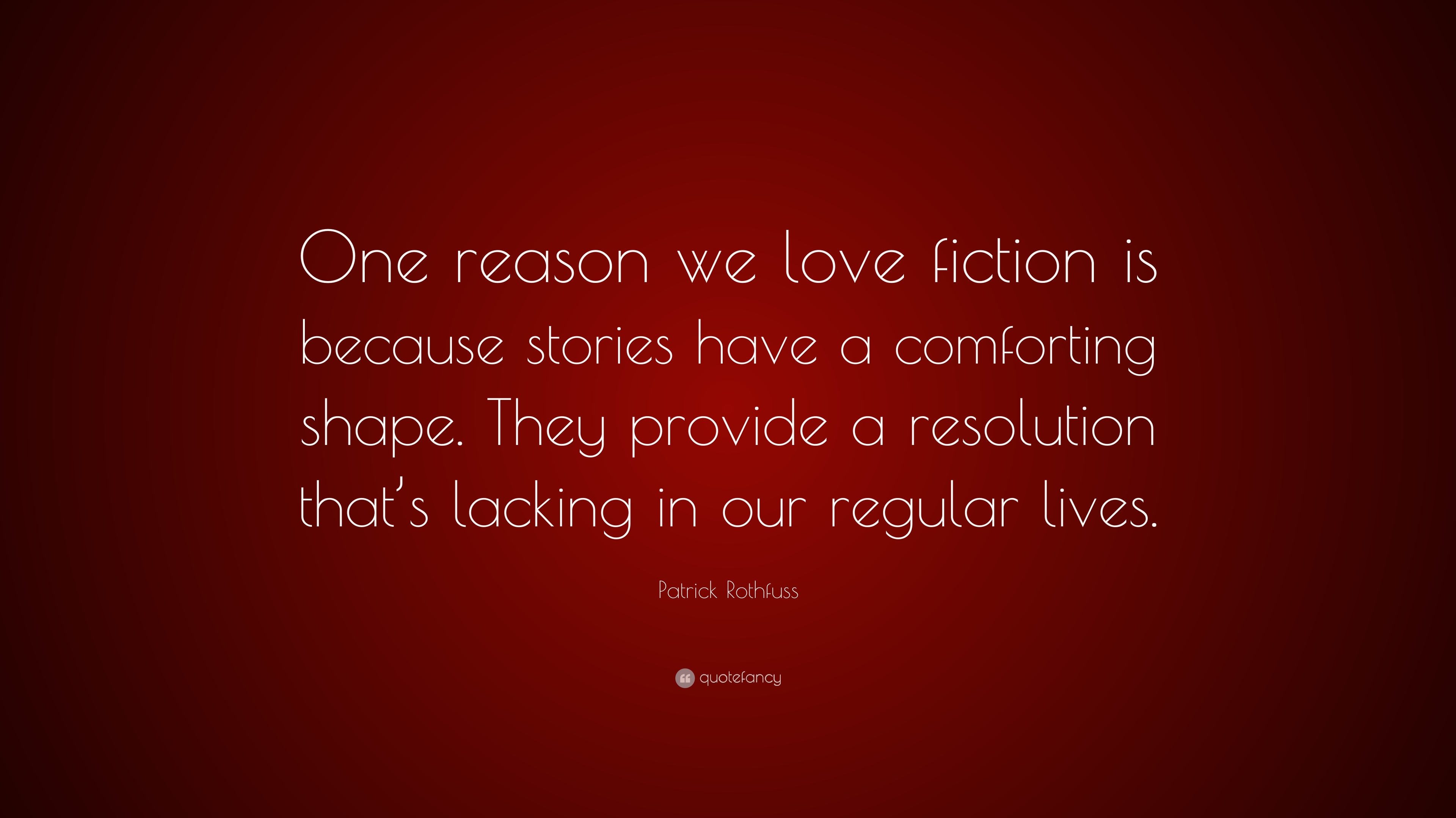 "Comforting Quotes Patrick Rothfuss Quote ""One Reason We Love Fiction Is Because"