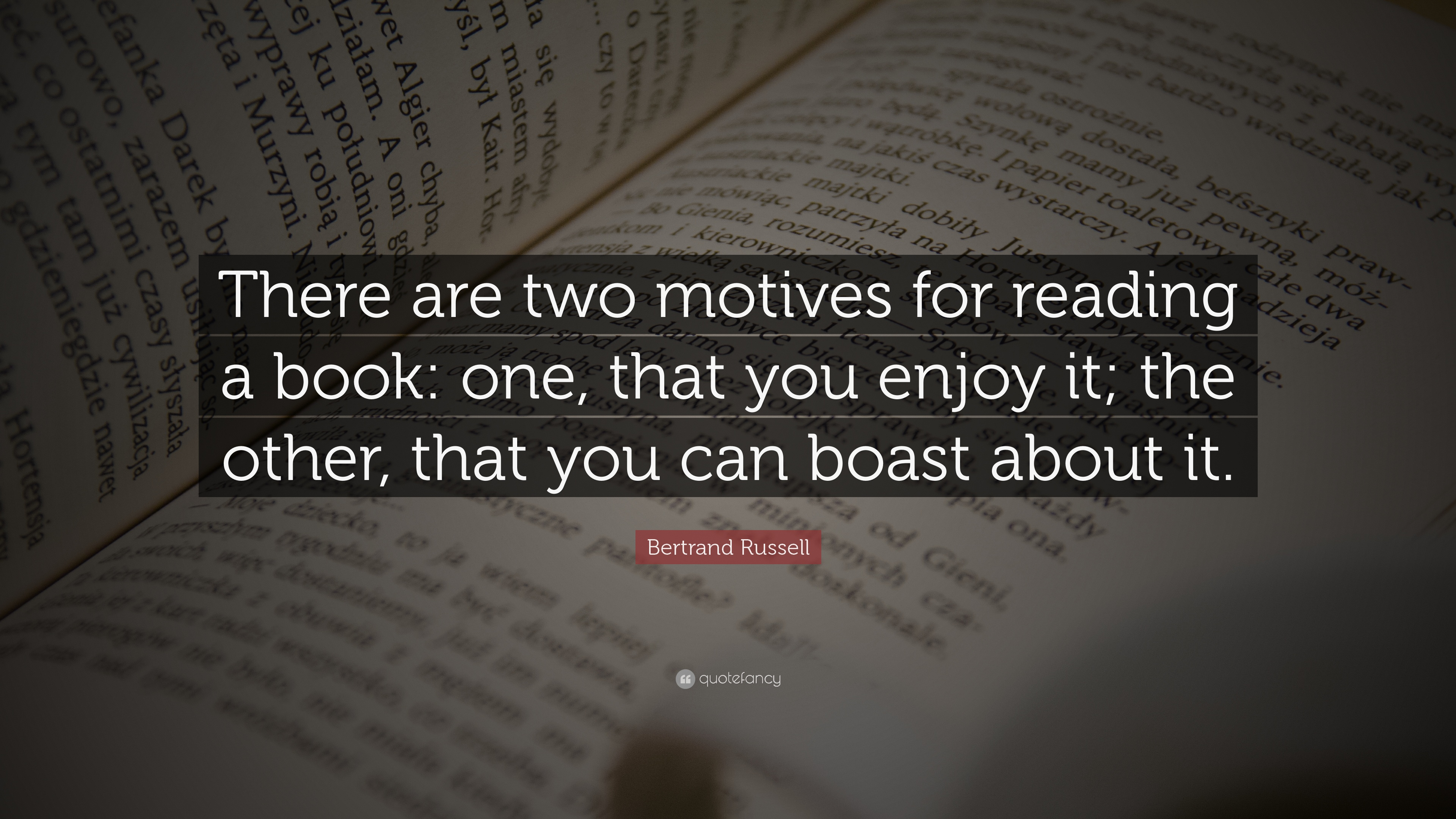 Bertrand Russell Quote There Are Two Motives For Reading A Book
