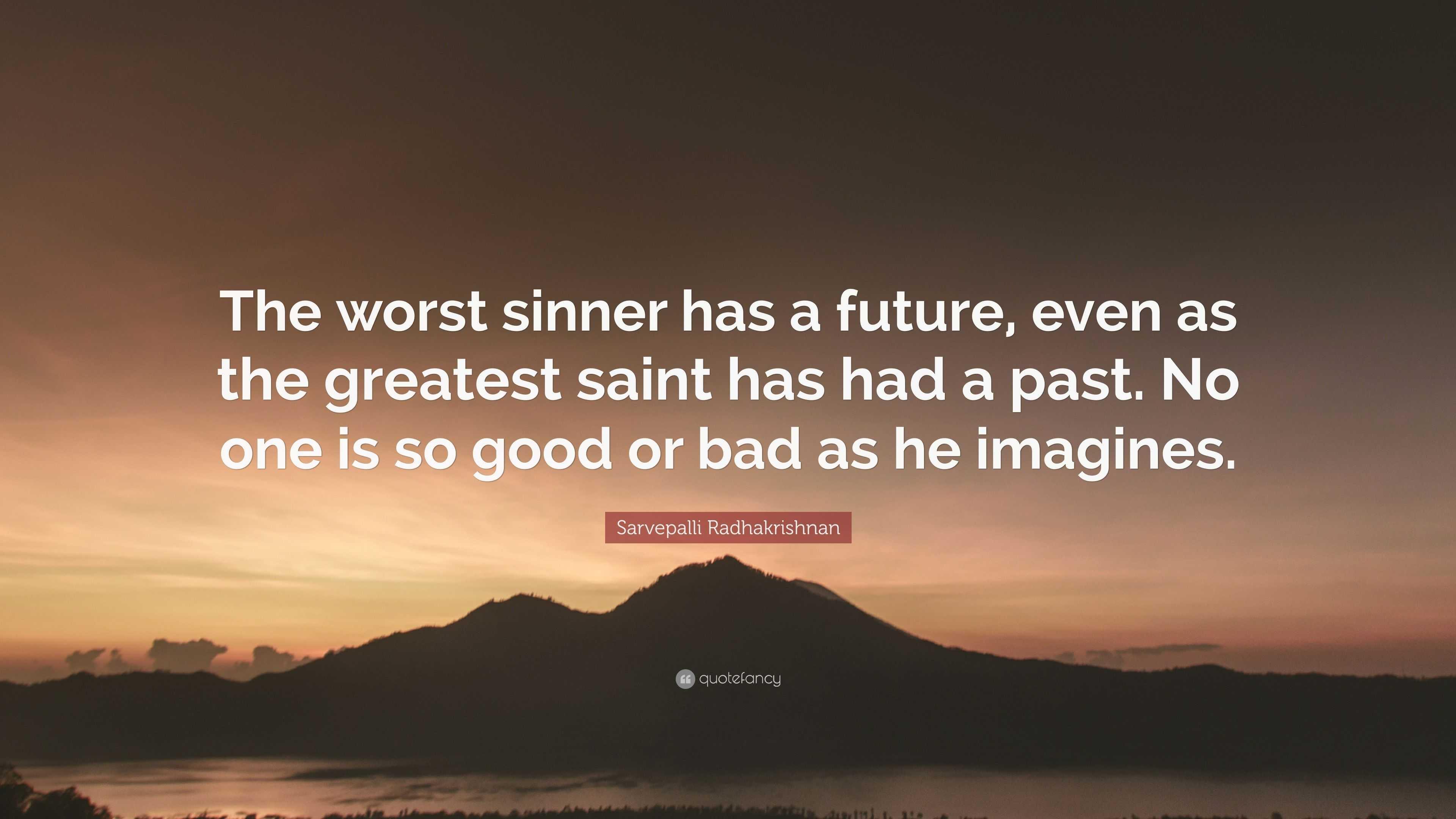 "Sarvepalli Radhakrishnan Quote: ""The worst sinner has a"