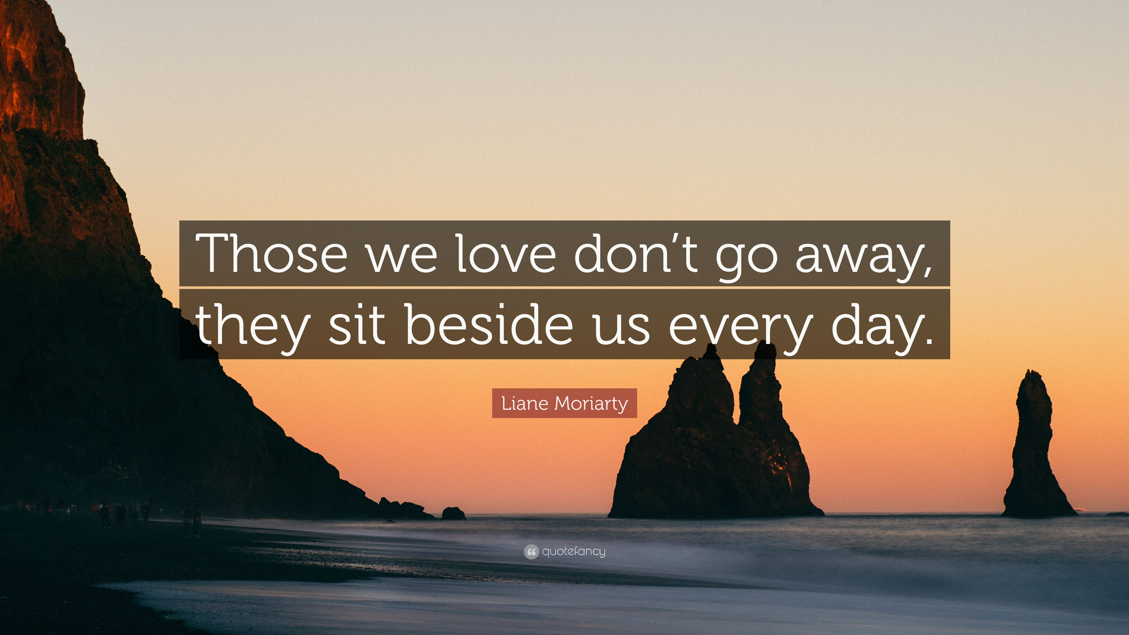 Those We Love Dont Go Away They Walk Beside Us Quotes At