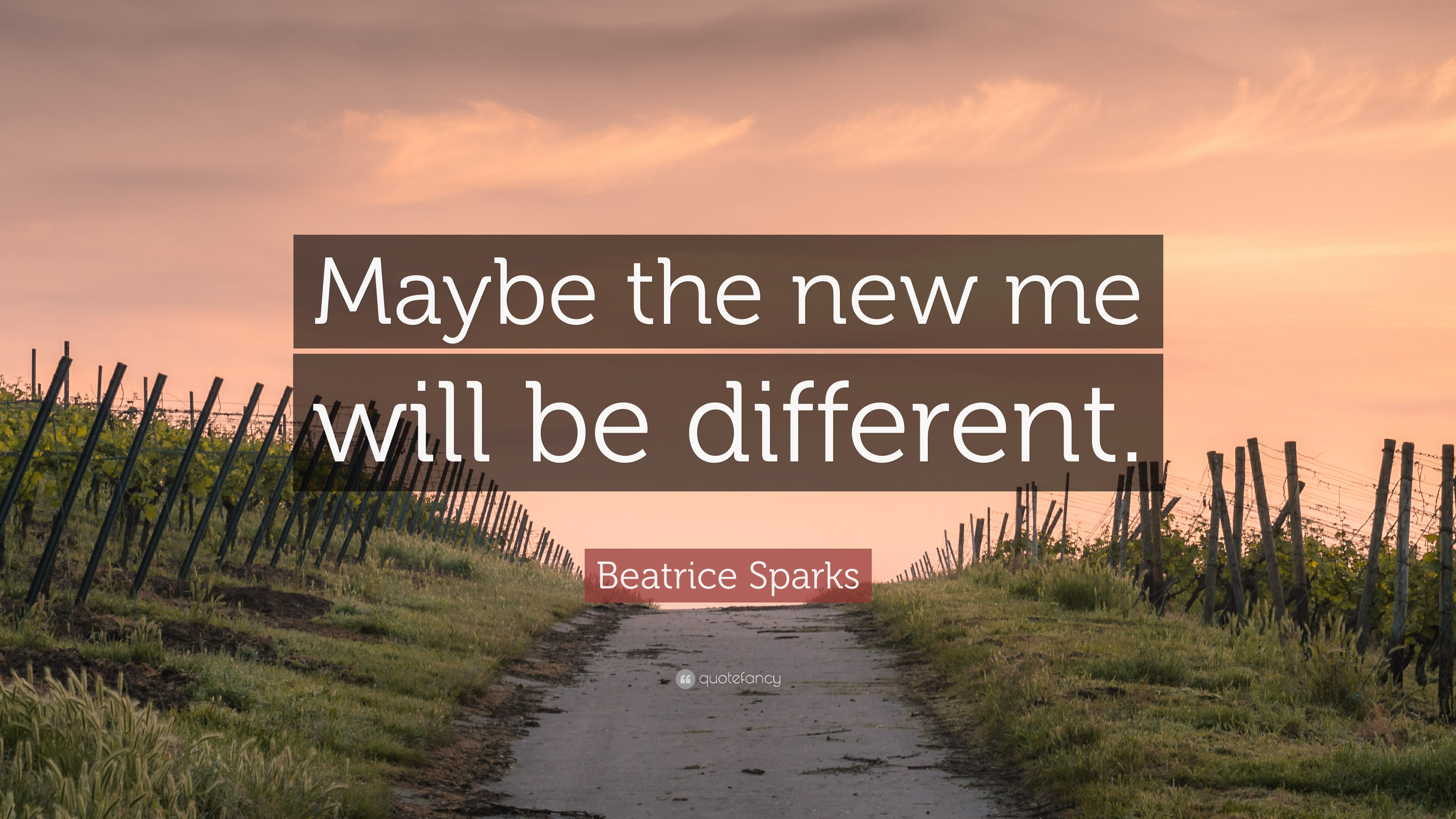 "Beatrice Sparks Quote: ""Maybe the new me will be different ..."