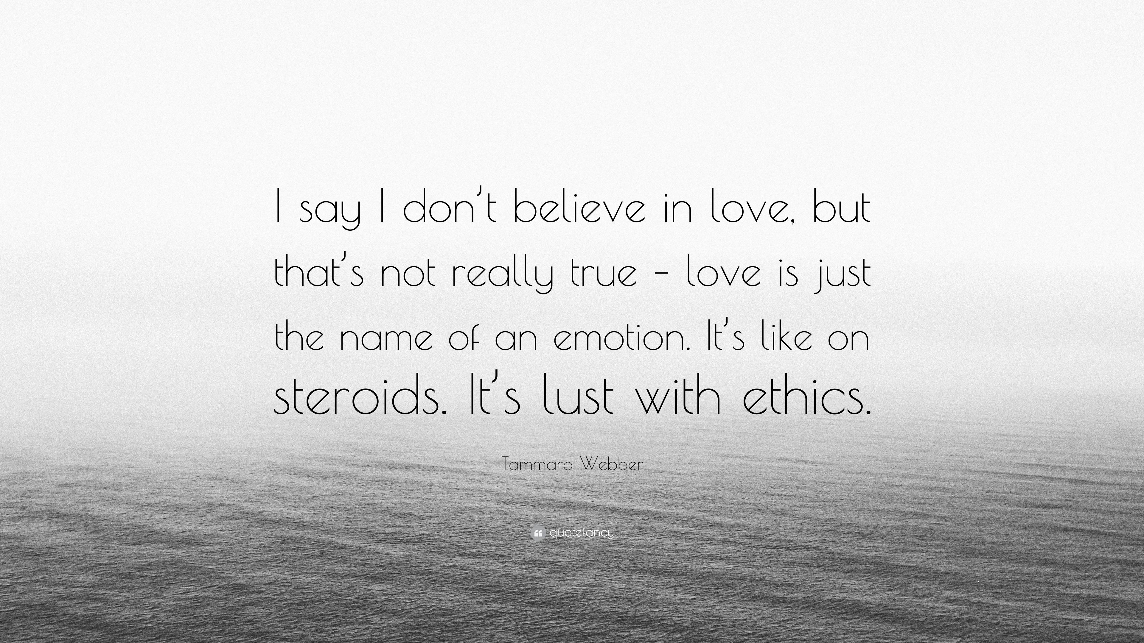 "Believe In Love Quotes Tammara Webber Quote ""I Say I Don't Believe In Love But That's"