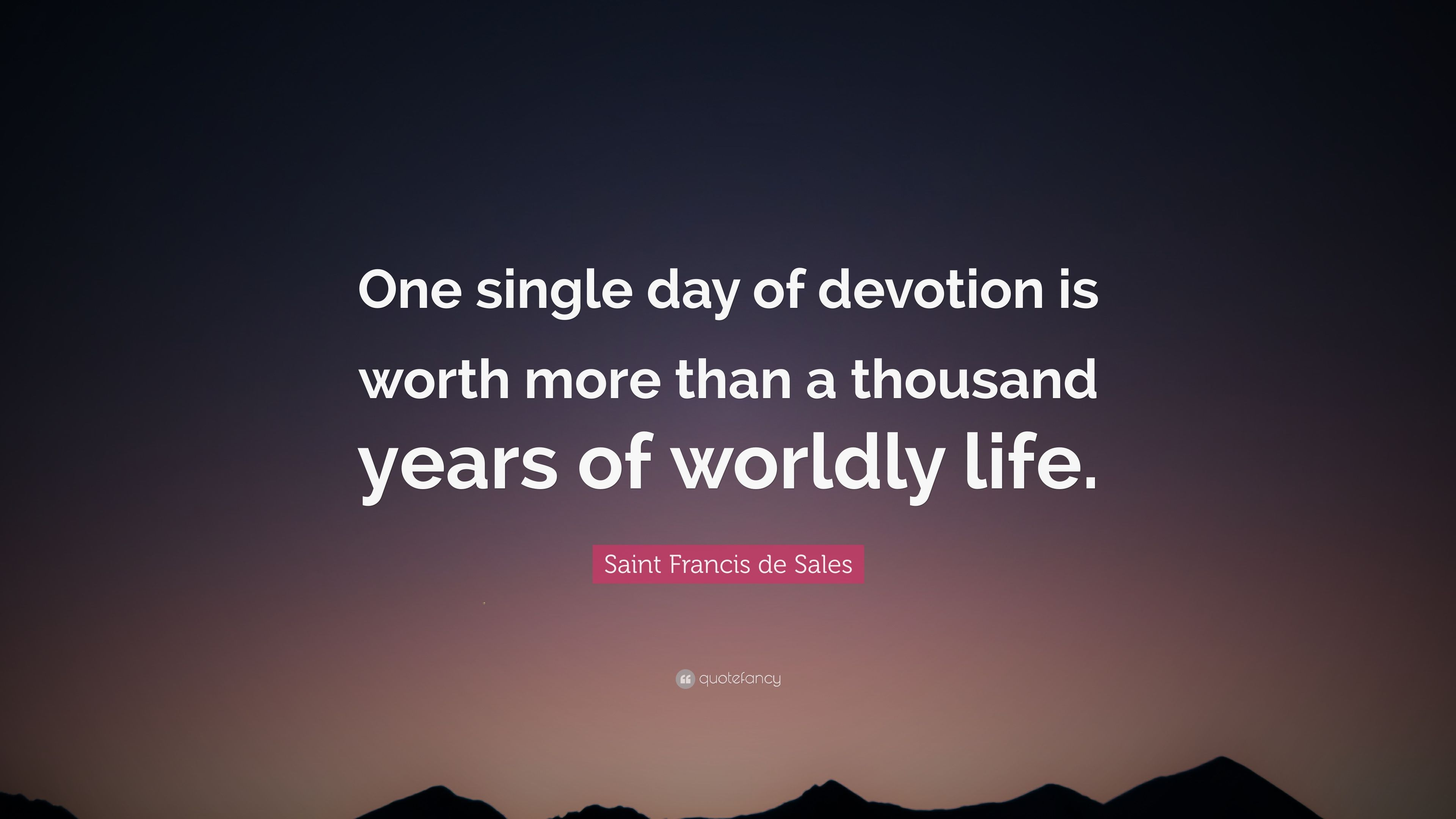 """Sales Quote Of The Day Saint Francis De Sales Quote """"One Single Day Of Devotion Is Worth"""