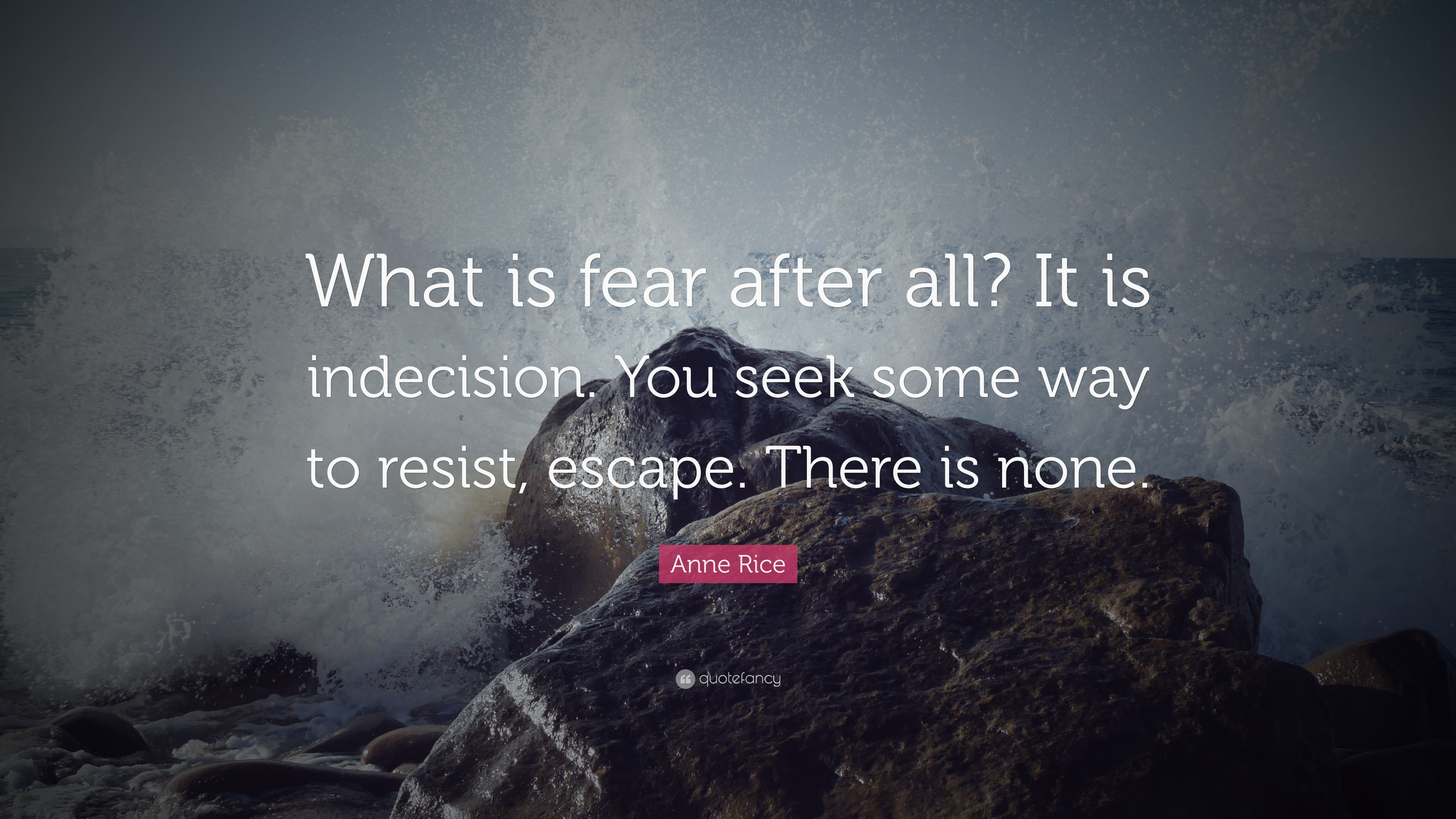 anne rice quote what is fear after all it is indecision you seek