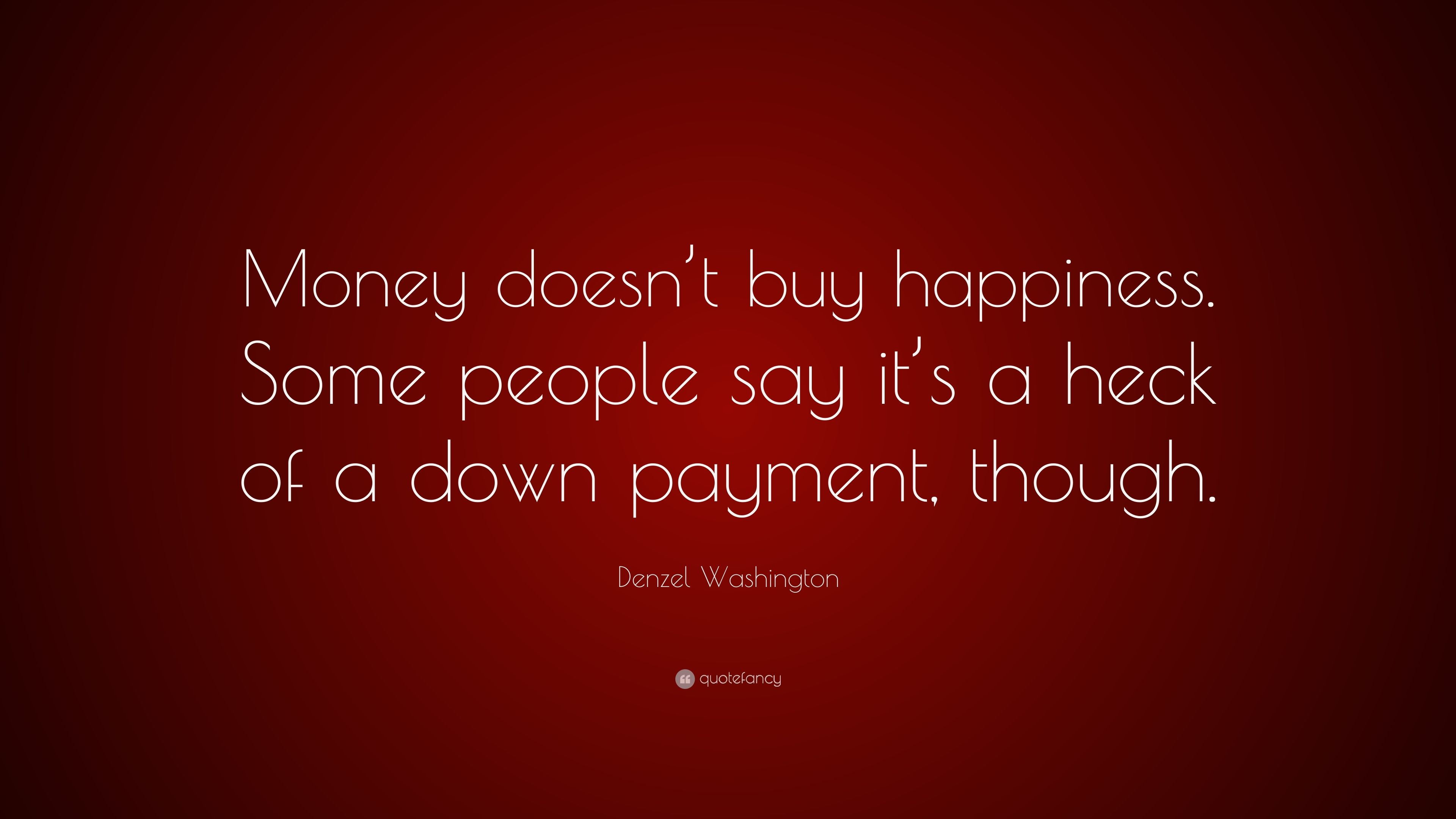 Denzel Washington Quote Money Doesnt Buy Happiness Some People