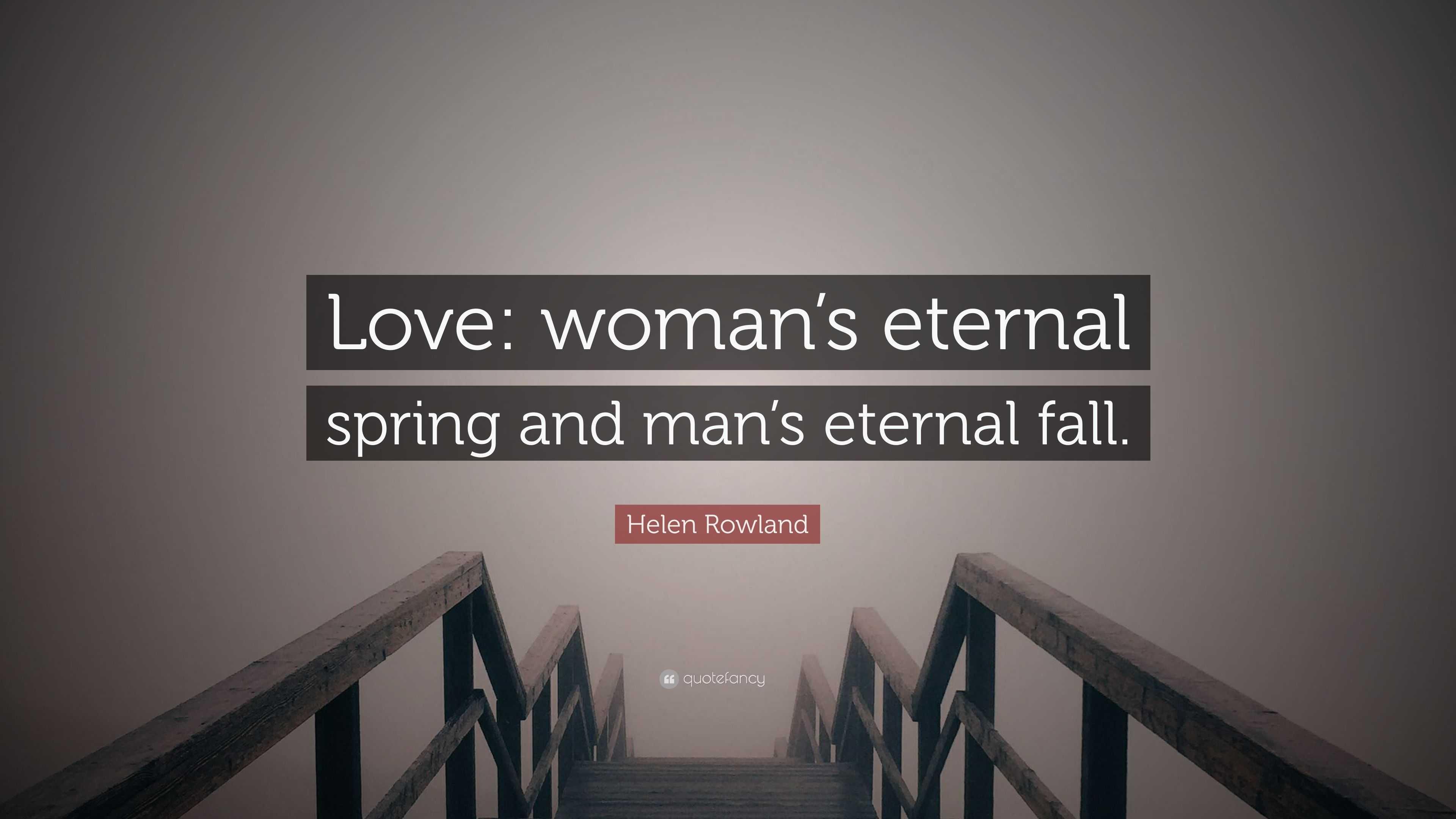 Helen Rowland Quote: U201cLove: Womanu0027s Eternal Spring And Manu0027s Eternal Fall.u201d