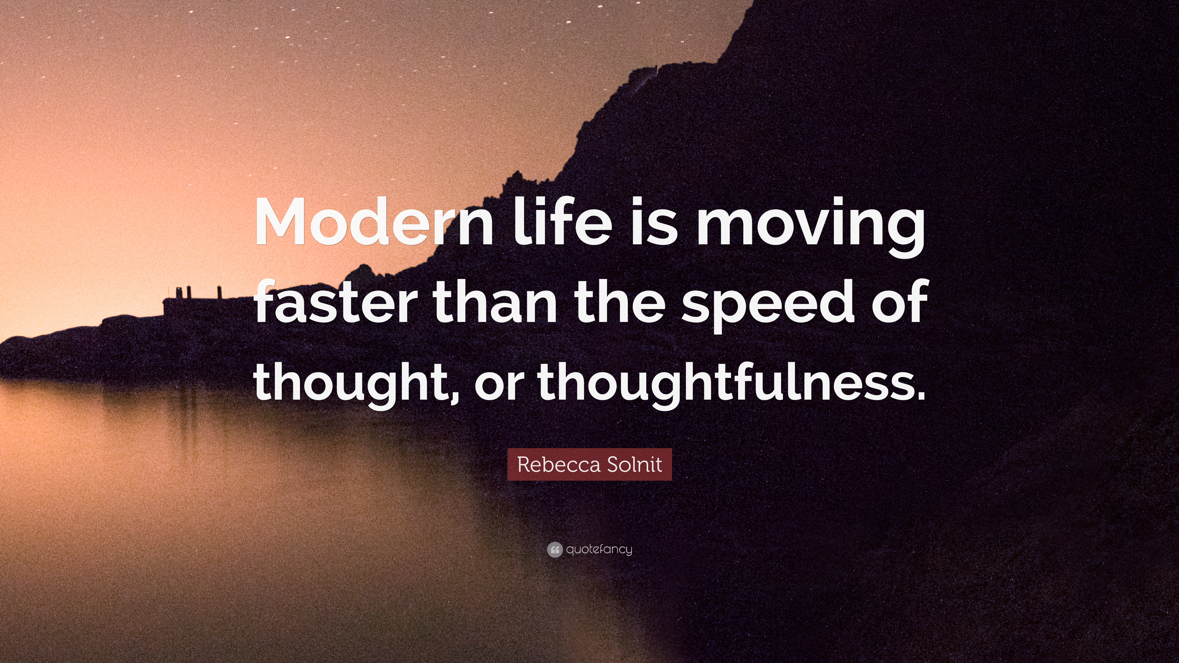 """Rebecca Solnit Quote: """"Modern life is moving faster than the speed"""