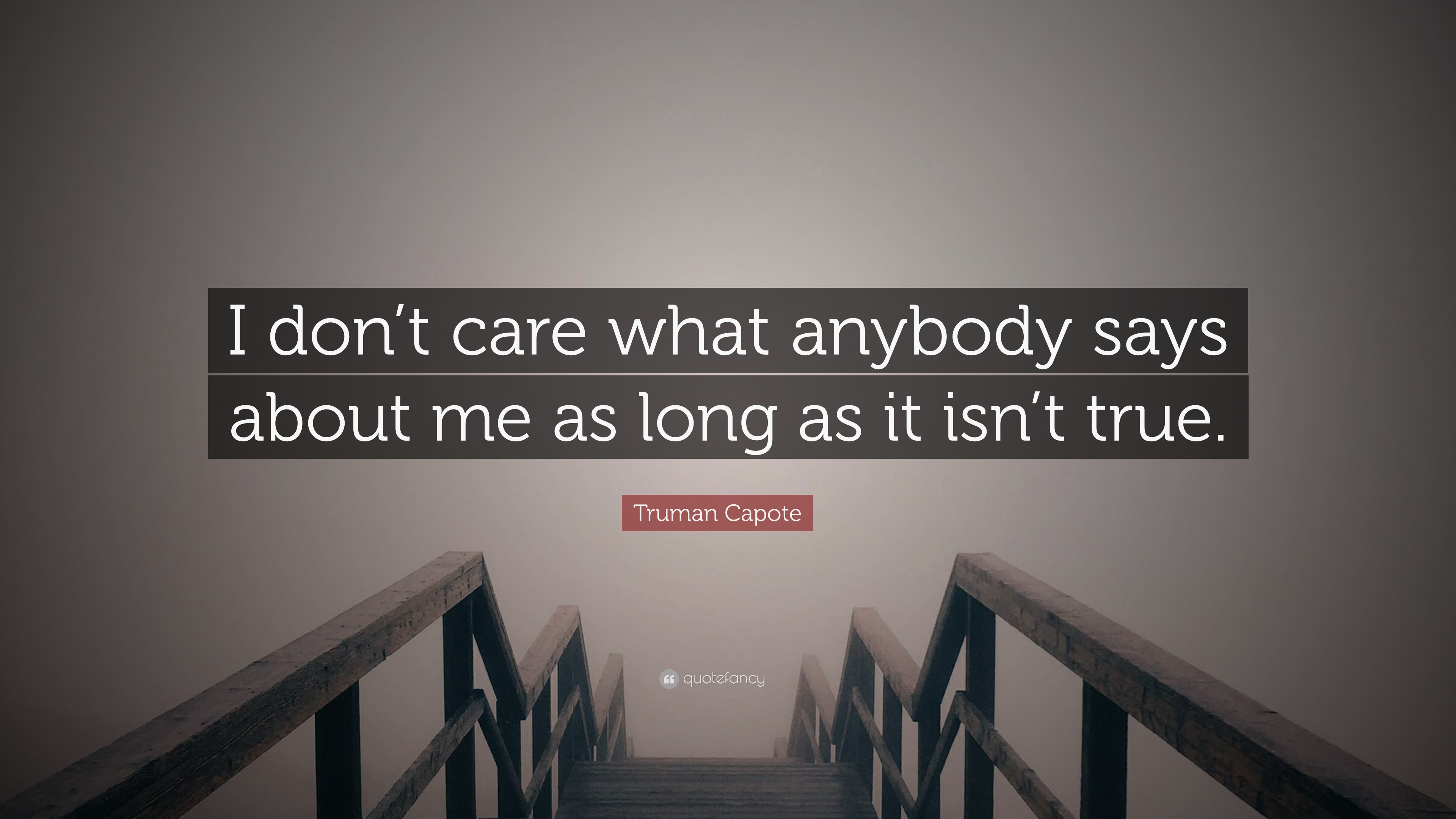 Truman Capote Quote I Dont Care What Anybody Says About Me As