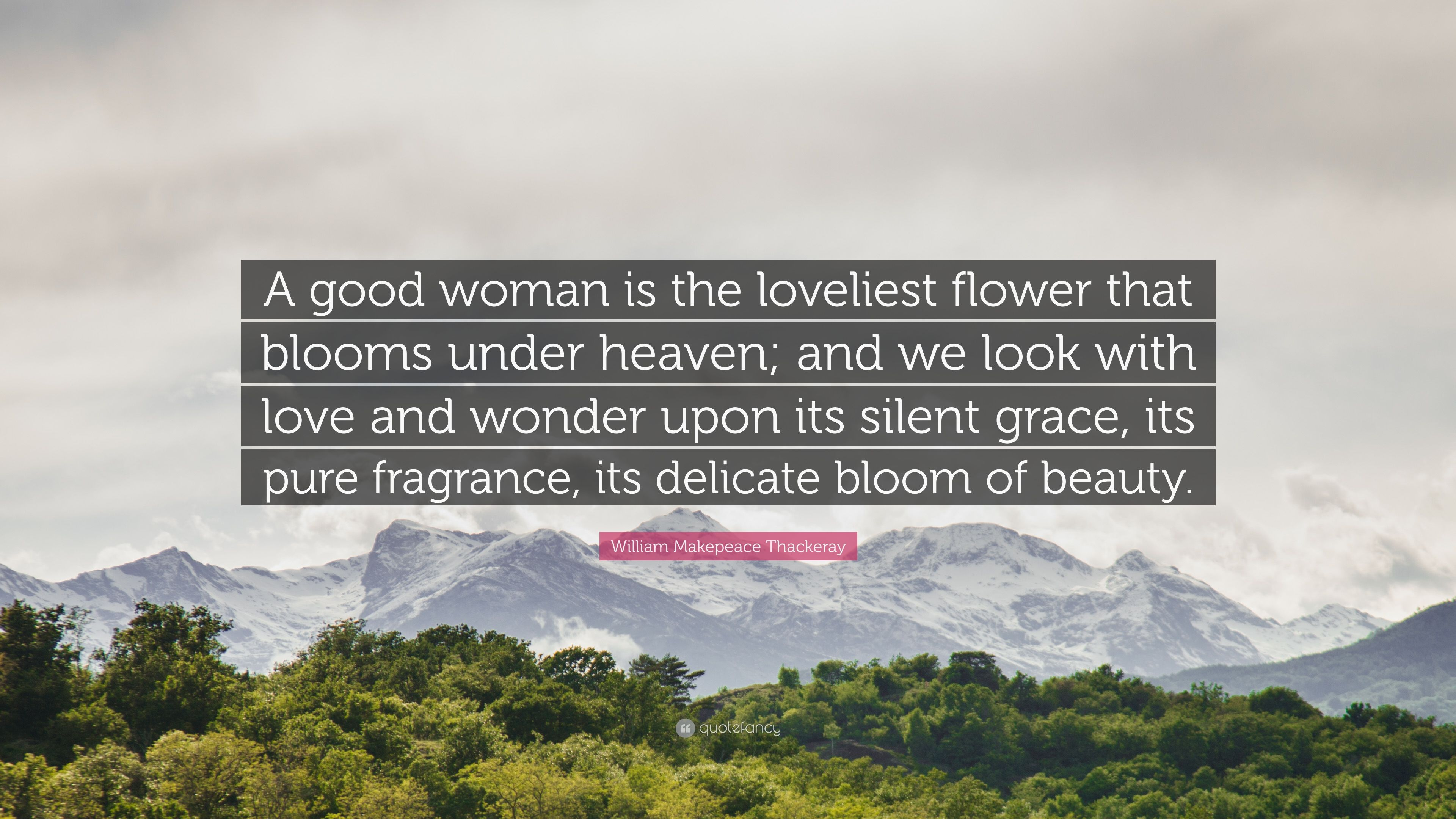 """William Makepeace Thackeray Quote: """"A good woman is the ..."""