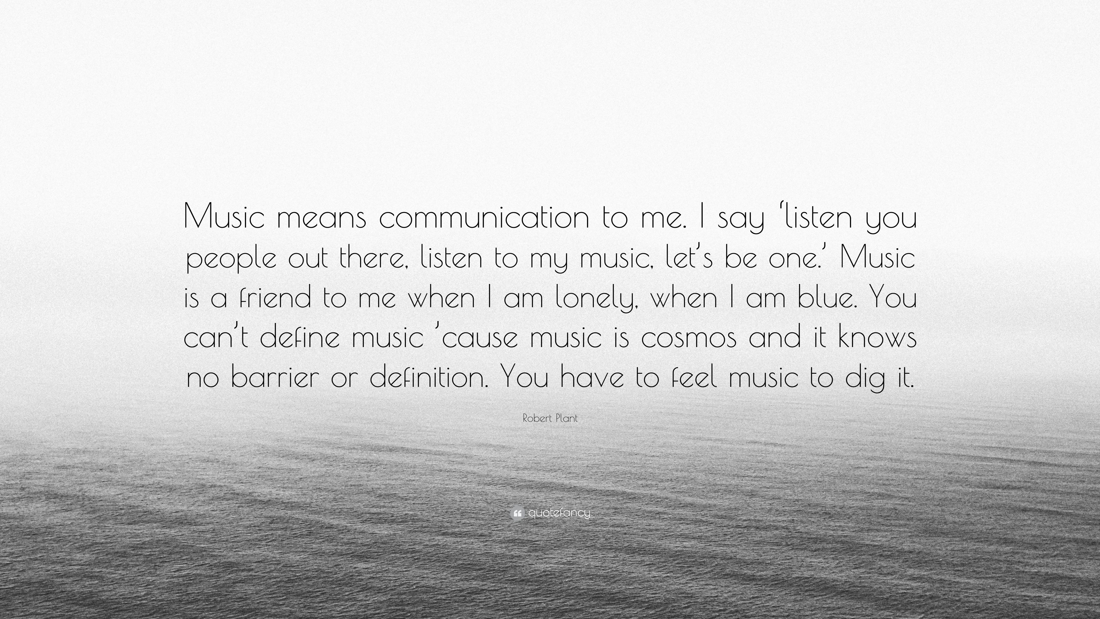 """Robert Plant Quote: """"Music means communication to me. I ..."""