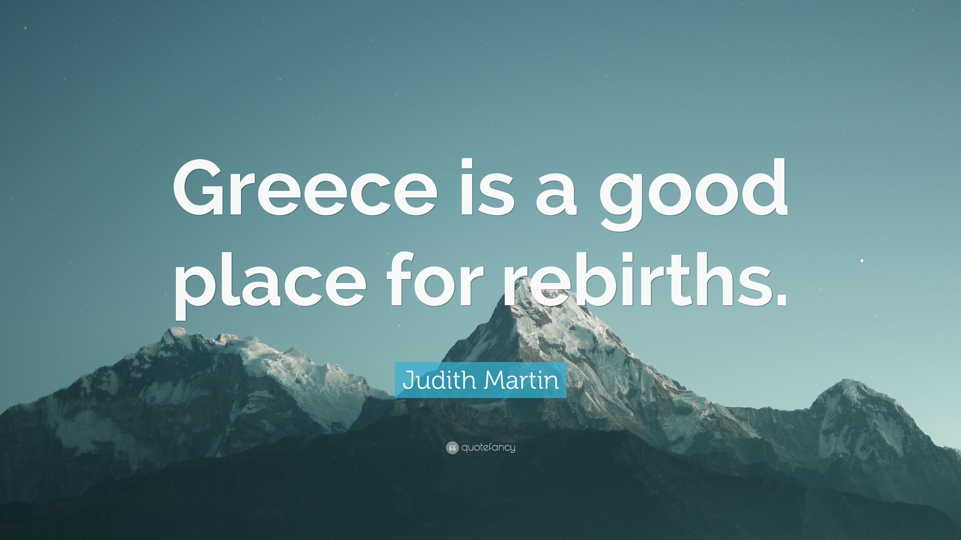 """Judith Martin Quote: """"Greece is a good place for rebirths ..."""