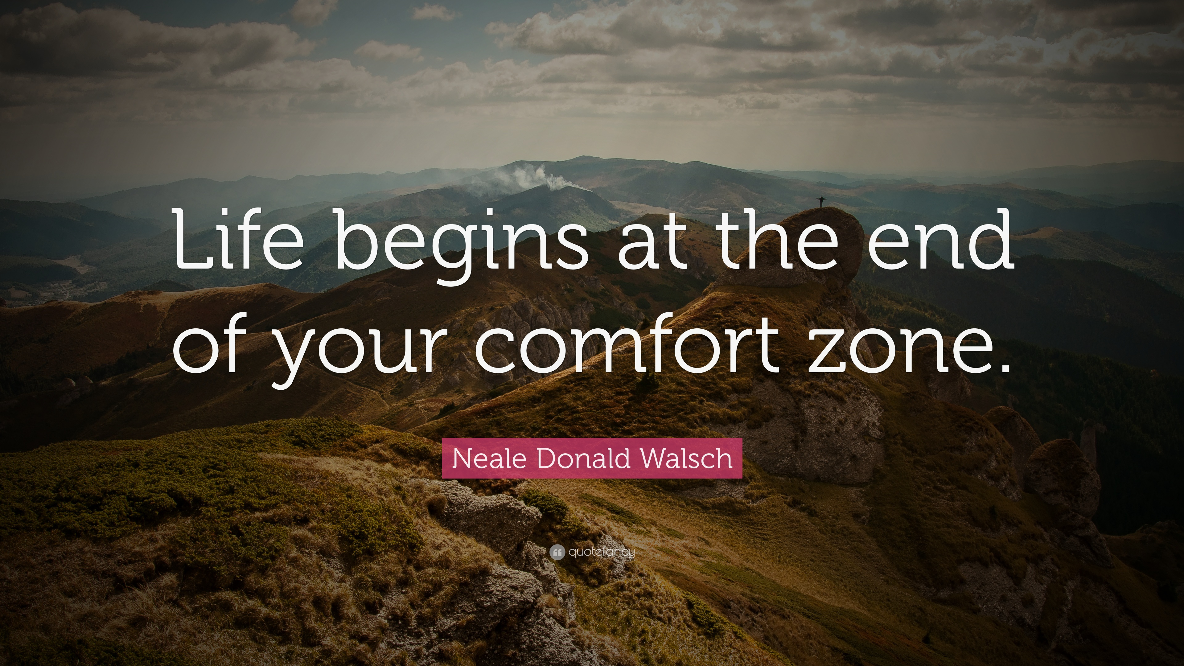"Quotes For End Of Life Neale Donald Walsch Quote ""Life Begins At The End Of Your Comfort"