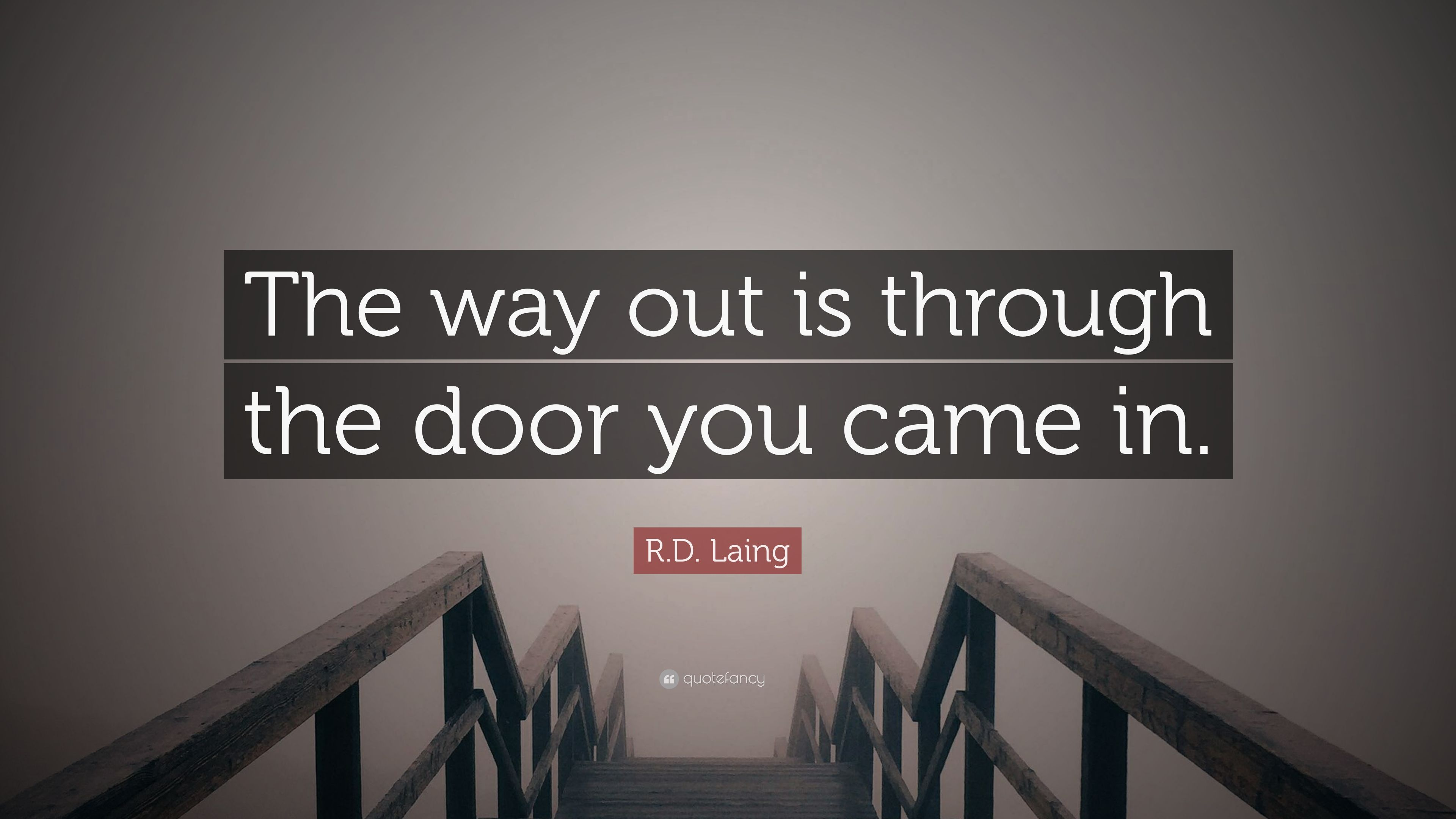 R.D. Laing Quote: U201cThe Way Out Is Through The Door You Came In.