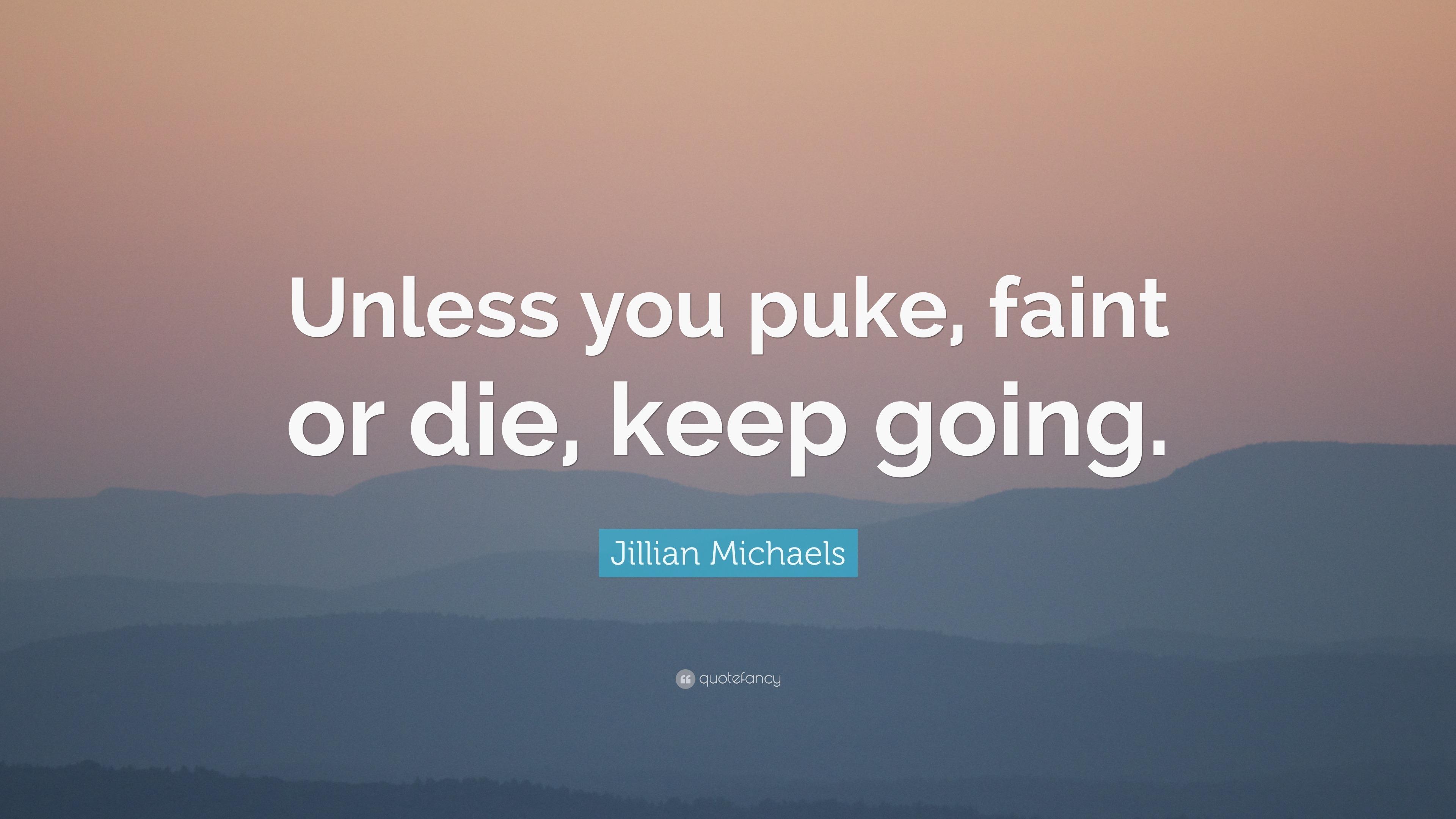 """Jillian Michaels Quote: """"Unless You Puke, Faint Or Die"""