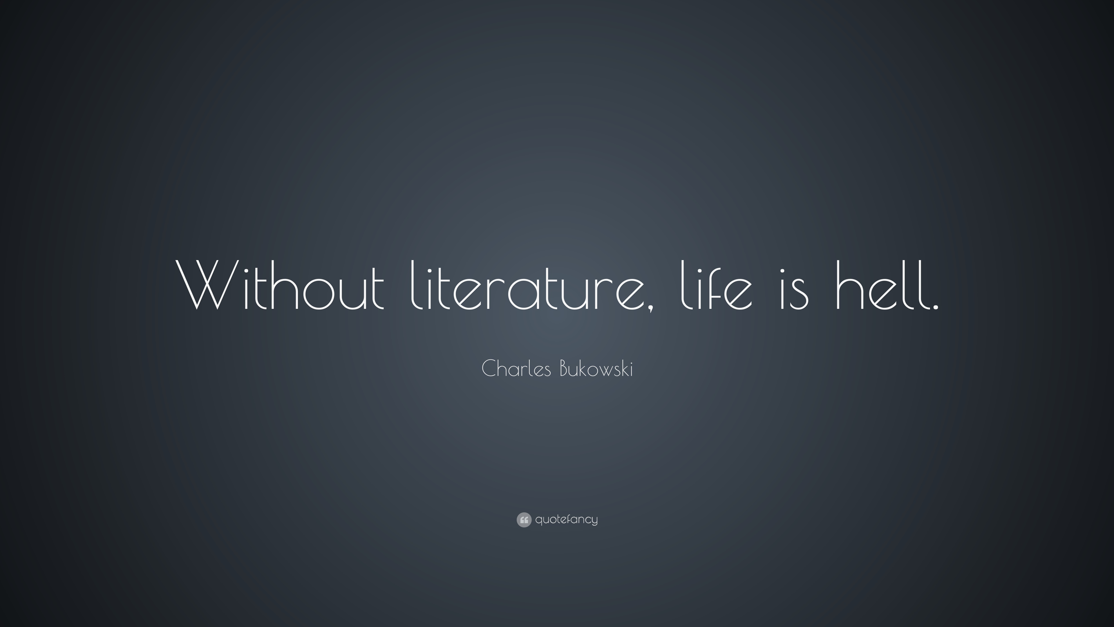 Charles Bukowski Quote Without Literature Life Is Hell 17