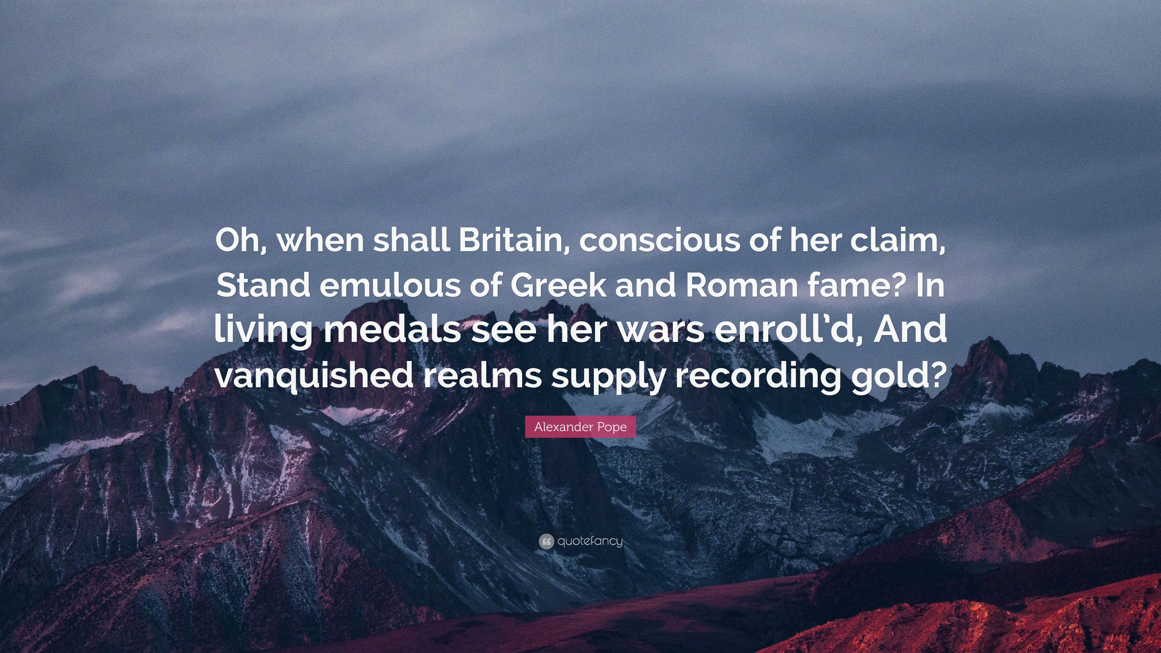 Alexander Pope Quote Oh When Shall Britain Conscious Of Her