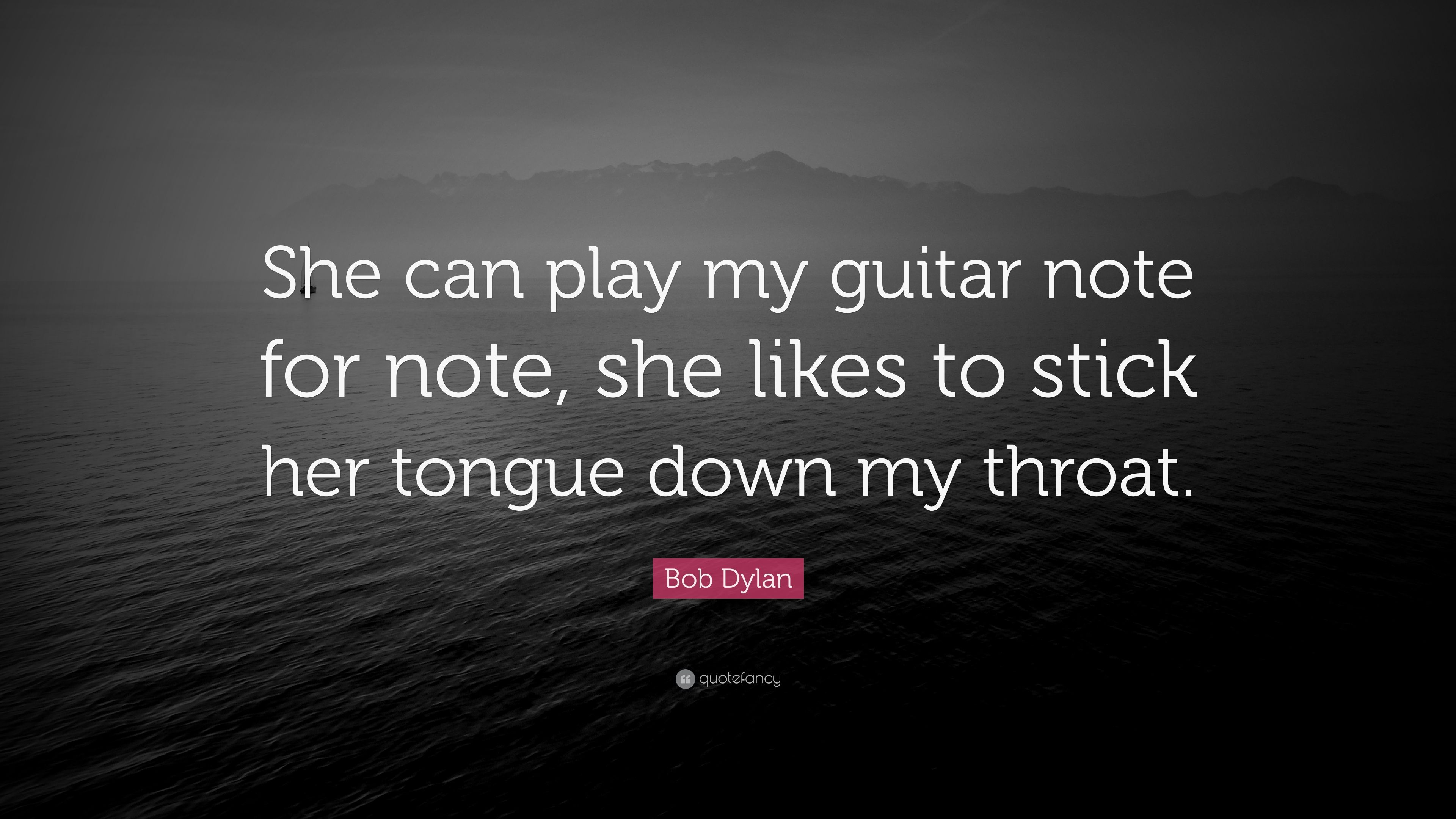 Bob Dylan Quote She Can Play My Guitar Note For Note She Likes