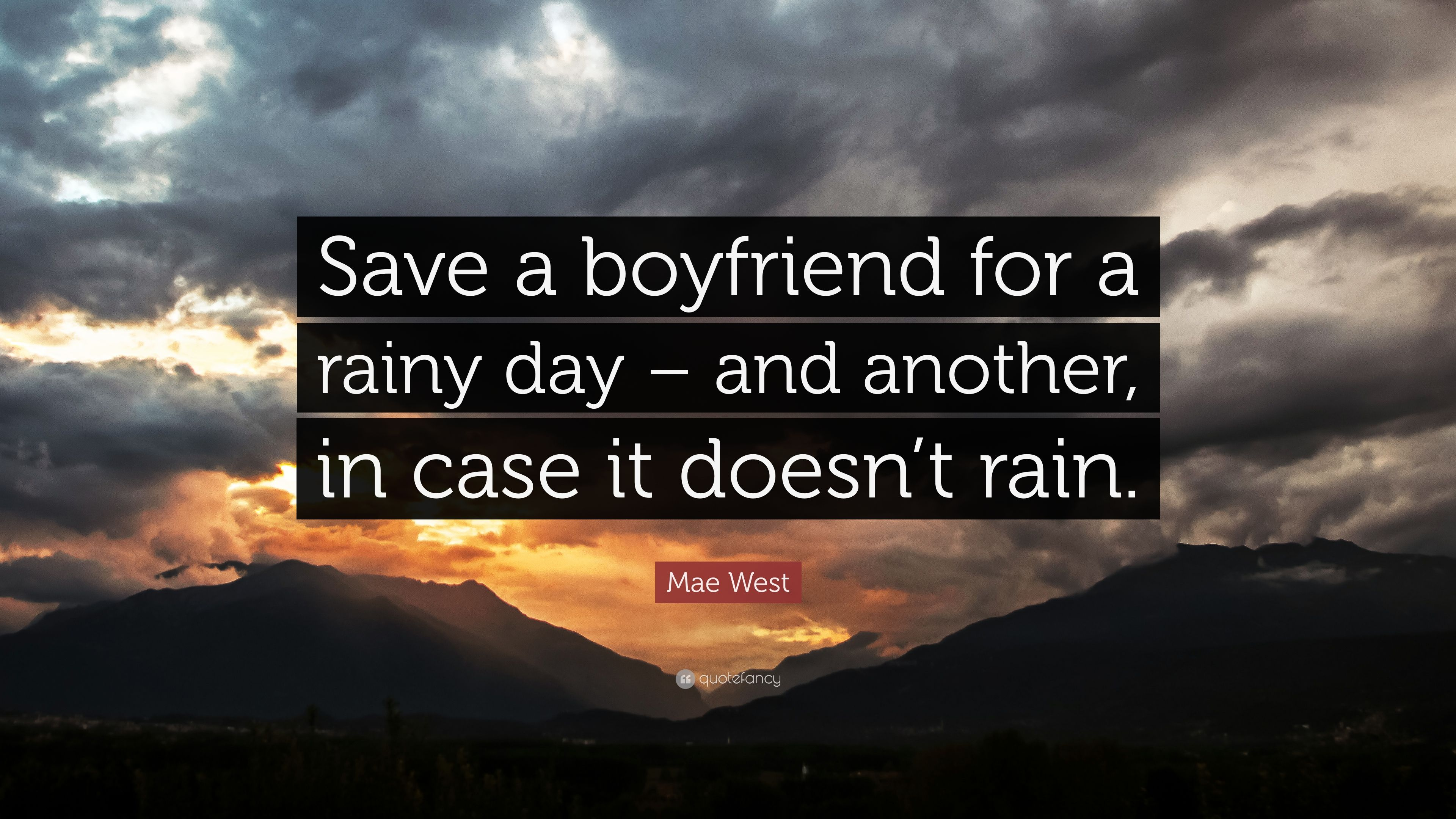 Perfect Mae West Quote: U201cSave A Boyfriend For A Rainy Day U2013 And Another,