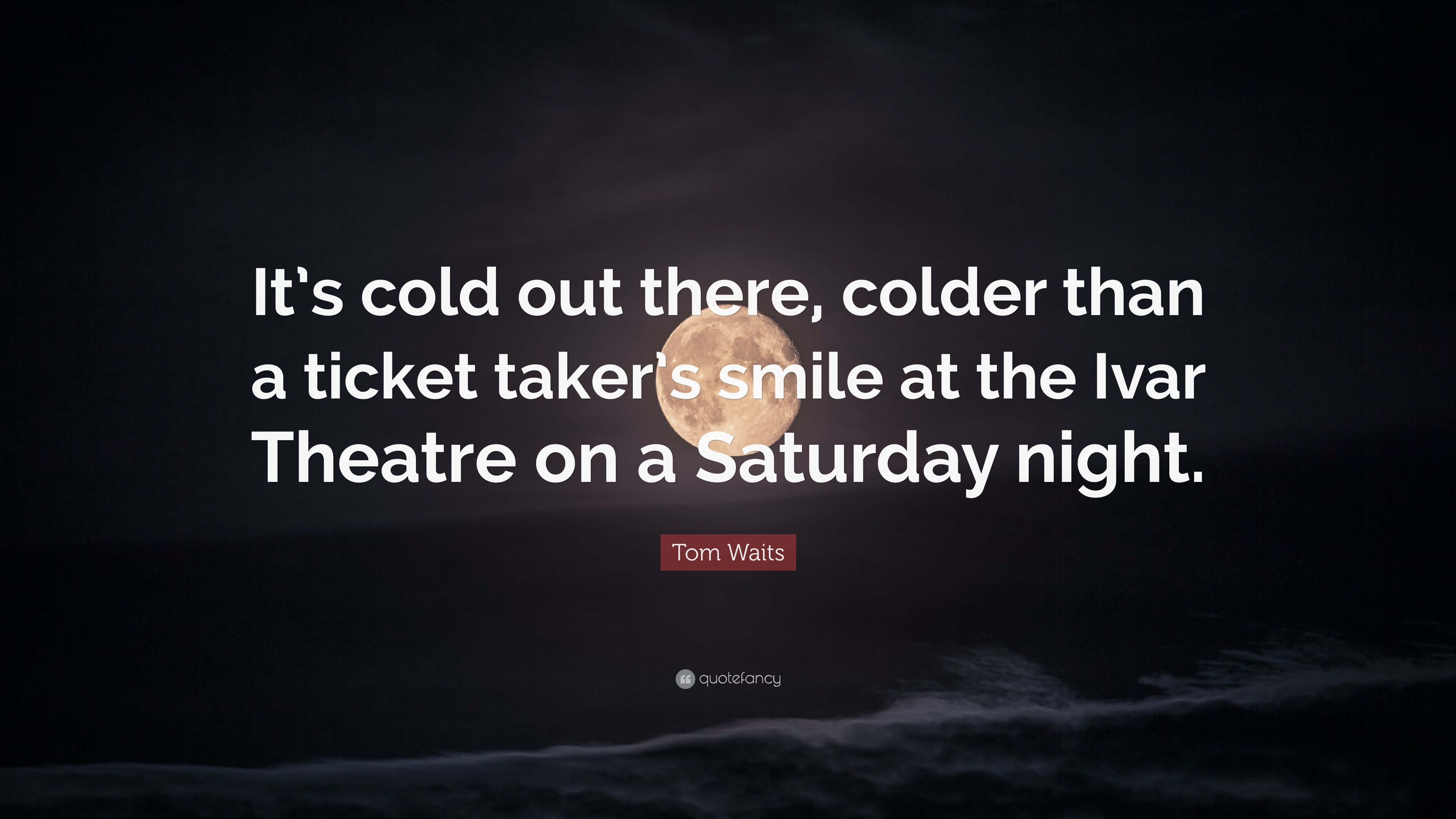 Tom Waits Quote Its Cold Out There Colder Than A Ticket Takers