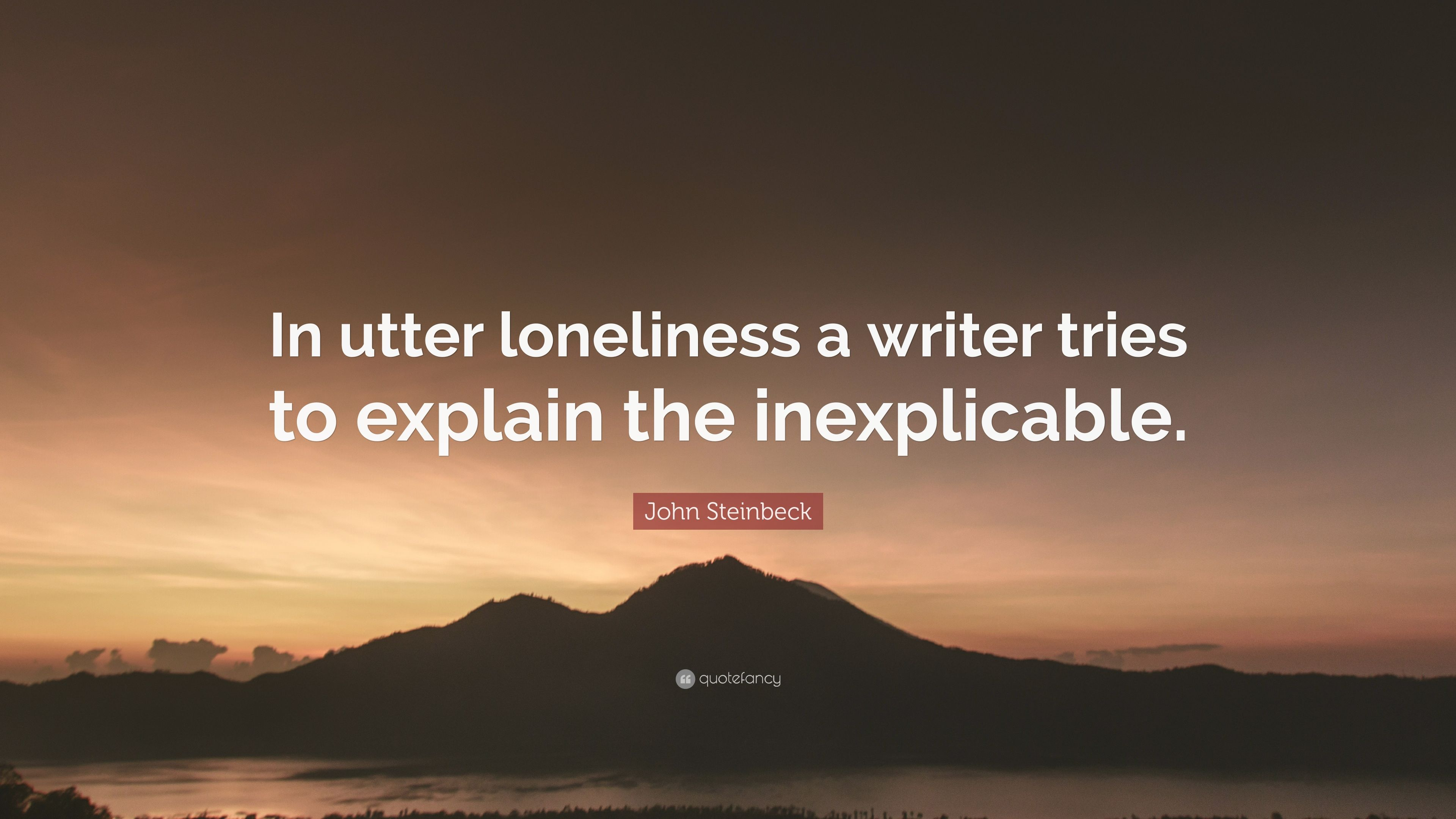 "John Steinbeck Quote: ""In utter loneliness a writer tries to ..."
