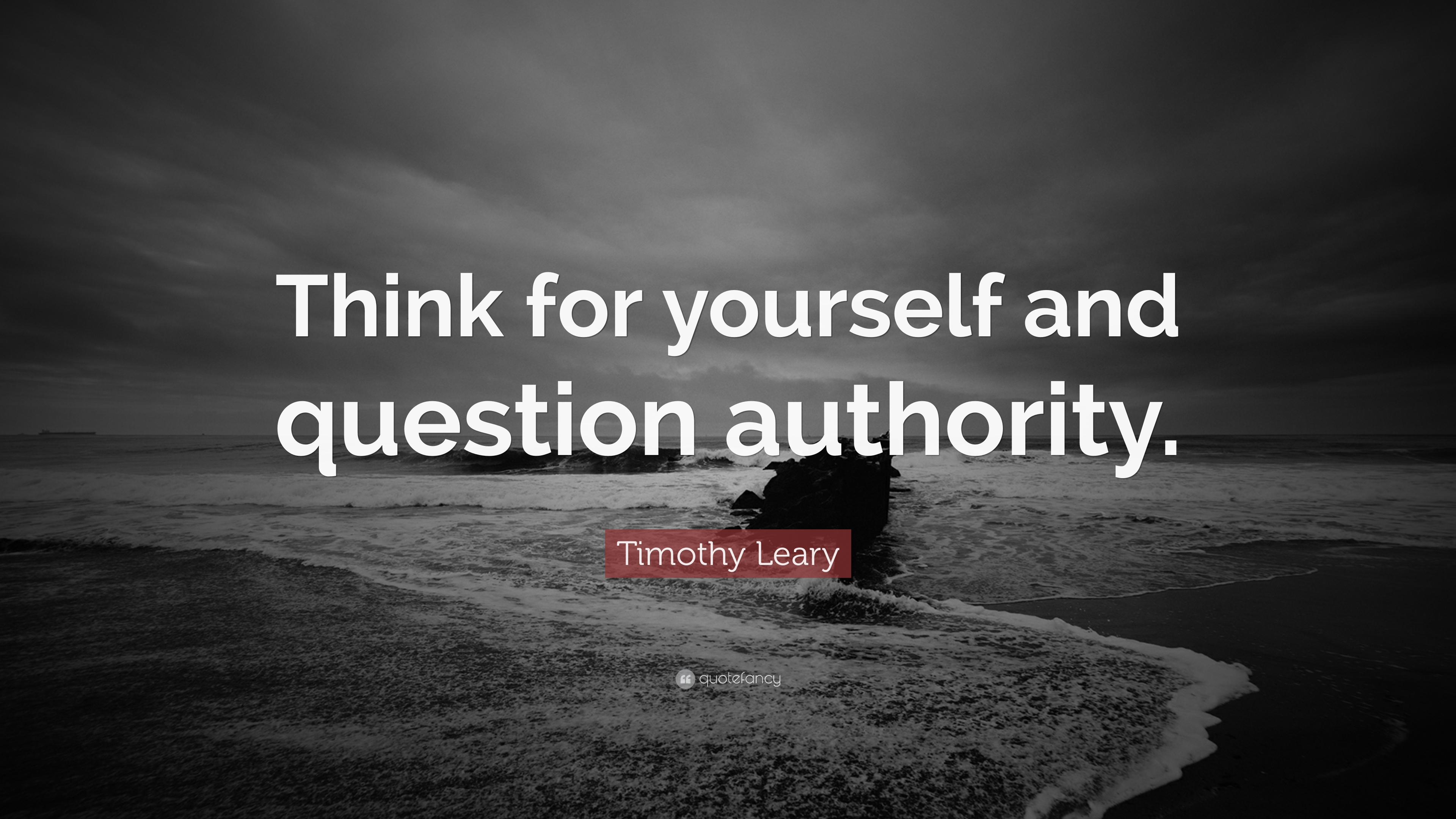 Timothy Leary Quote Think For Yourself And Question Authority