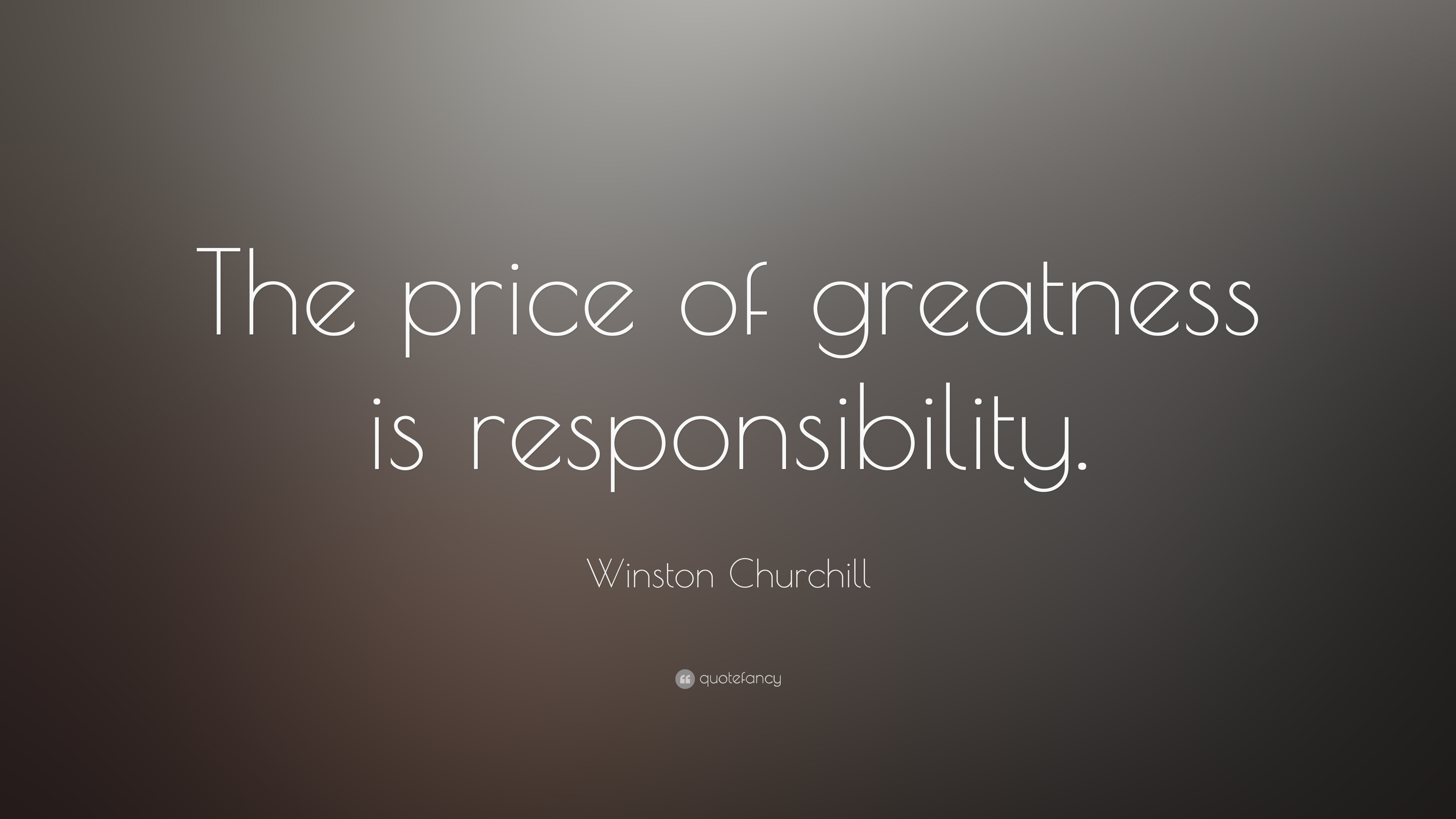 Winston Churchill Quote The Price Of Greatness Is Responsibility 13 Wallpapers Quotefancy